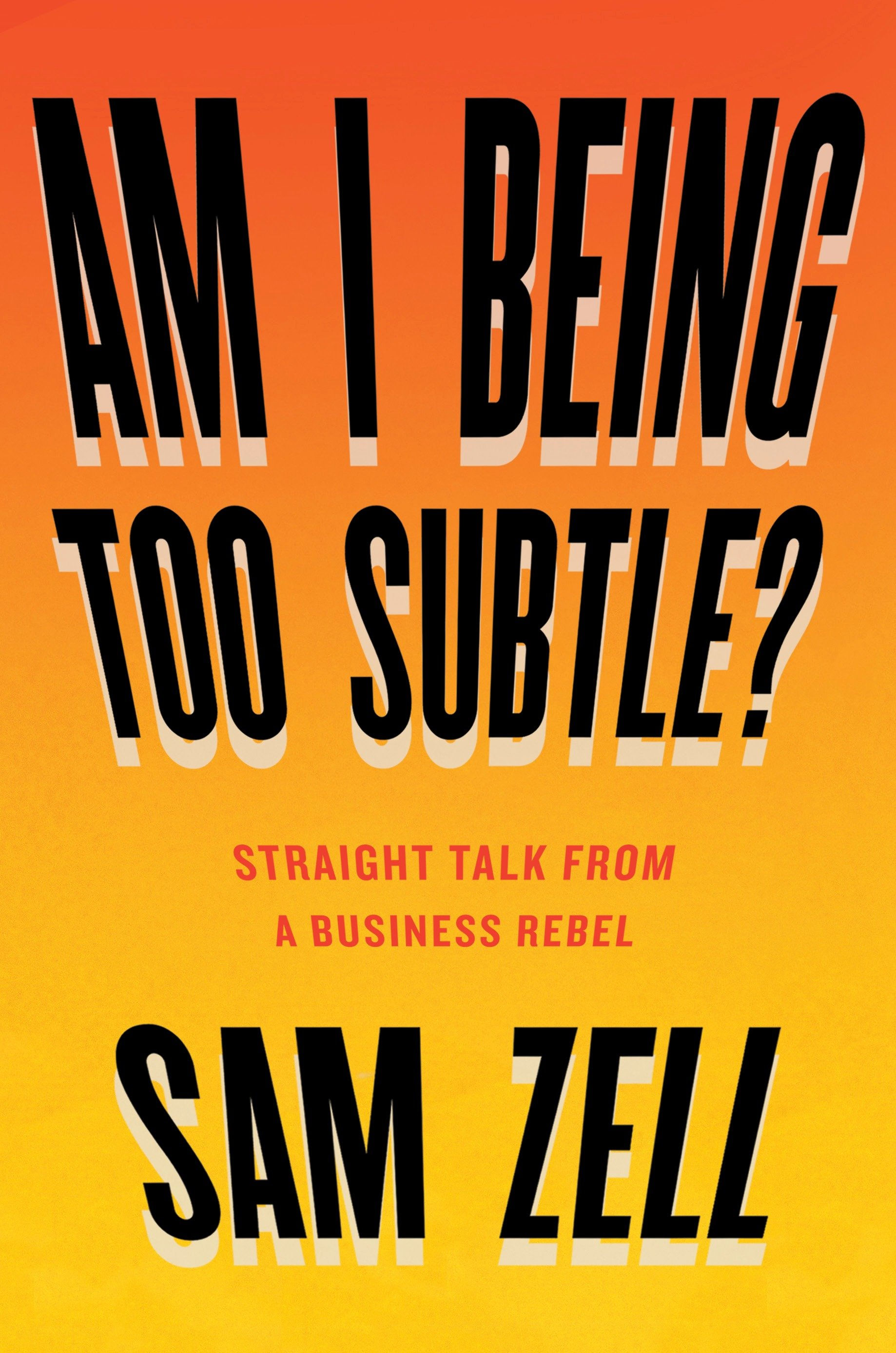 Am I being too subtle? straight talk from a business rebel cover image