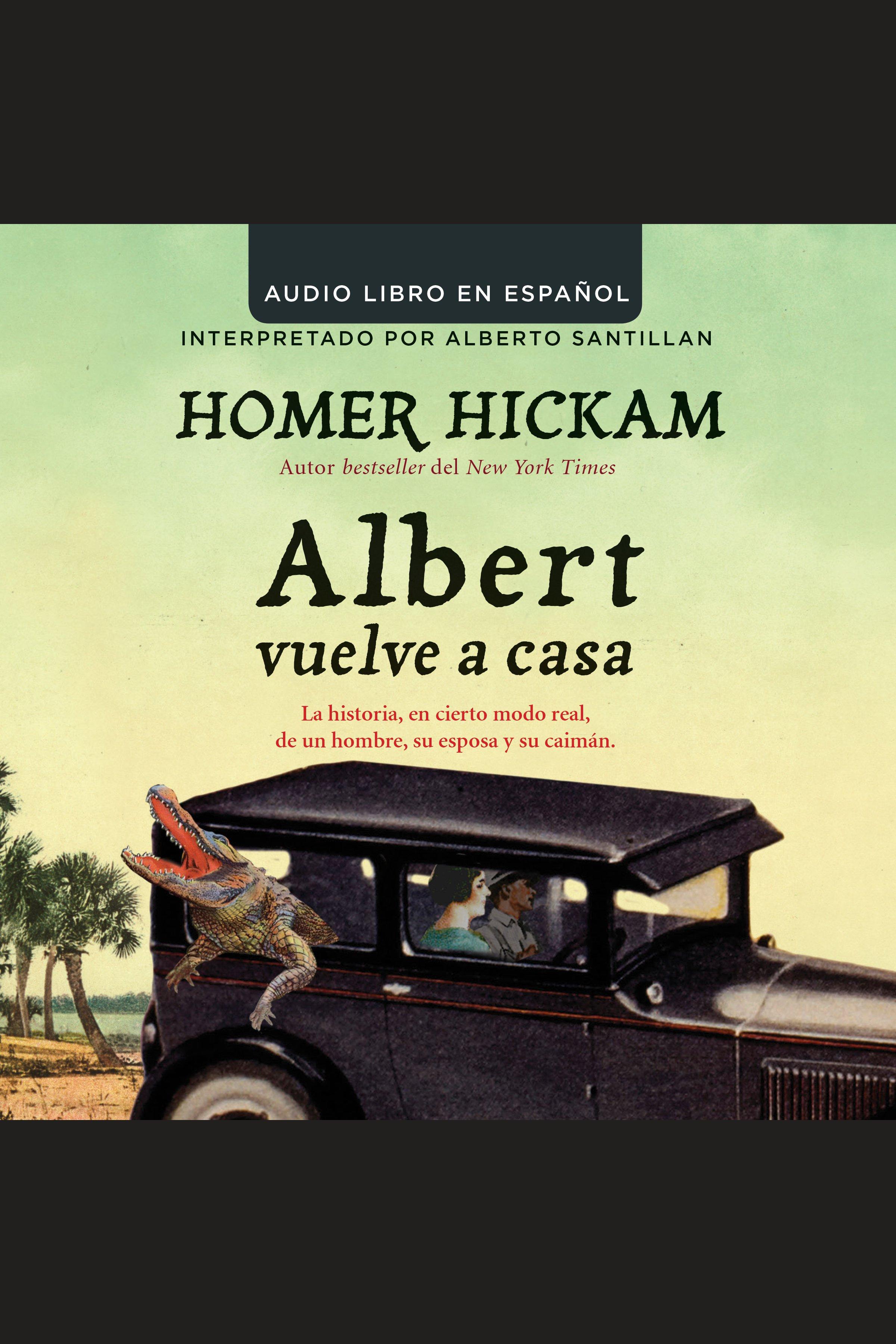 Albert vuelve a casa La historia, en cierto modo real, de un hombre, su esposa y su caimán cover image