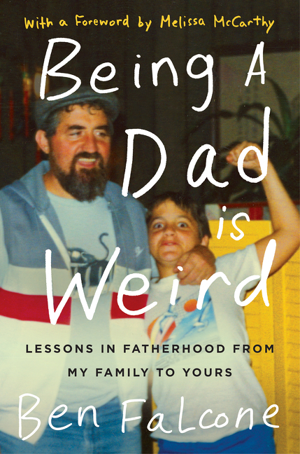 Being a dad is weird Lessons in Fatherhood from My Family to Yours cover image