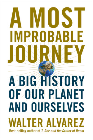 A Most Improbable Journey: A Big History of Our Planet and Ourselves [electronic resource (downloadable eBook)]