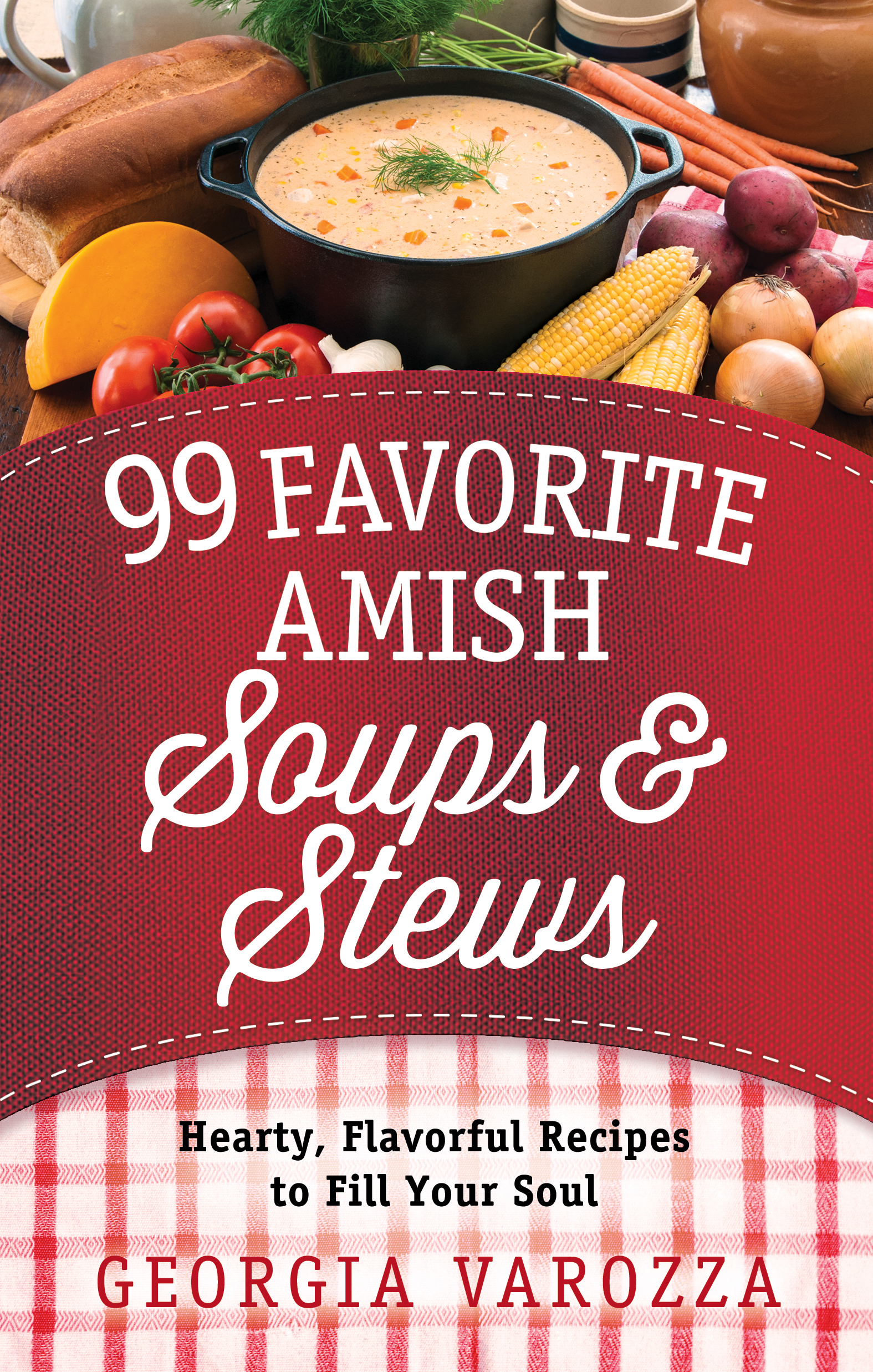 99 Favorite Amish Soups and Stews Hearty, Flavorful Recipes to Fill Your Soul