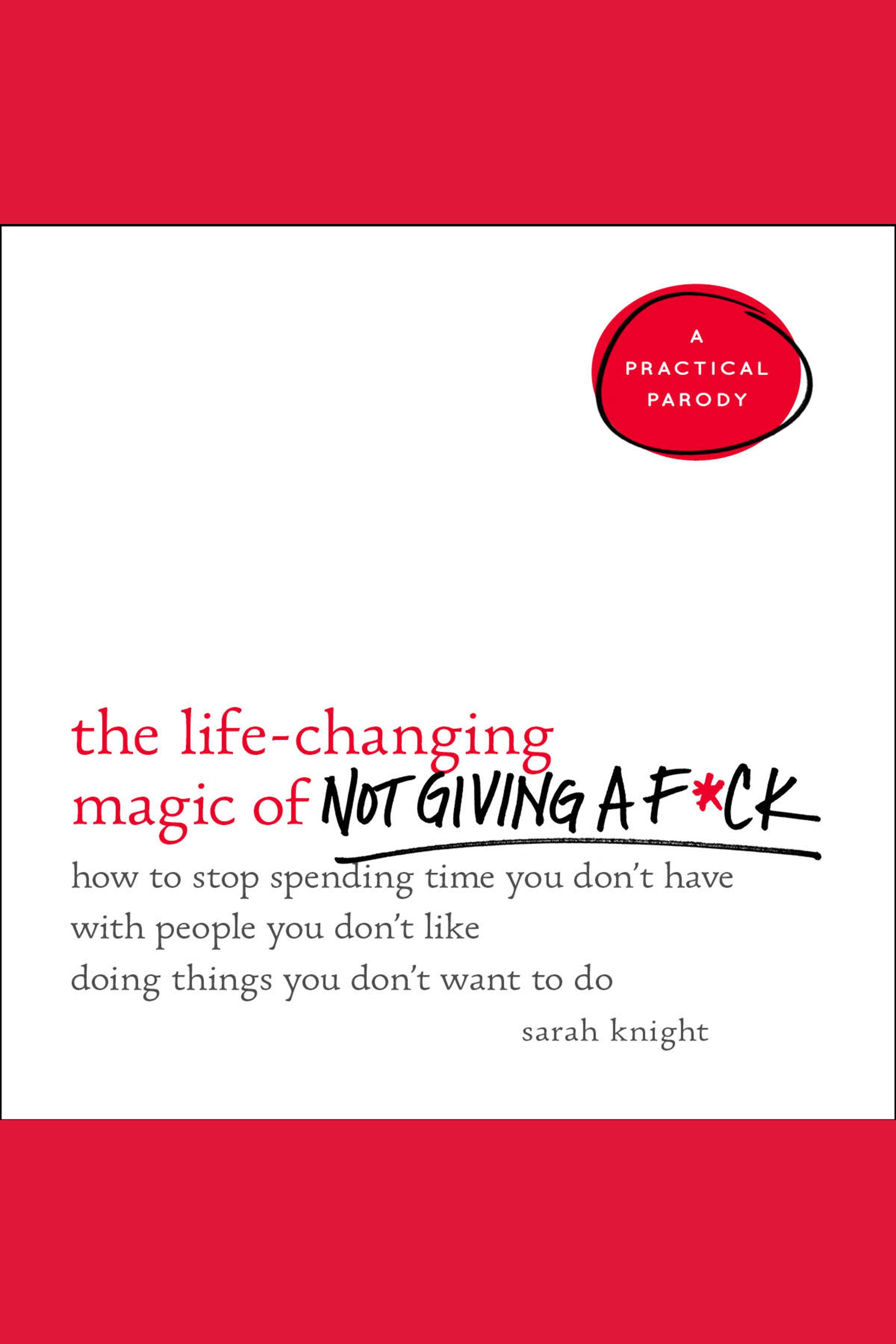 The life-changing magic of not giving a f*ck [AudioEbook] : how to stop spending time you don't have with people you don't like doing things you don't want to do