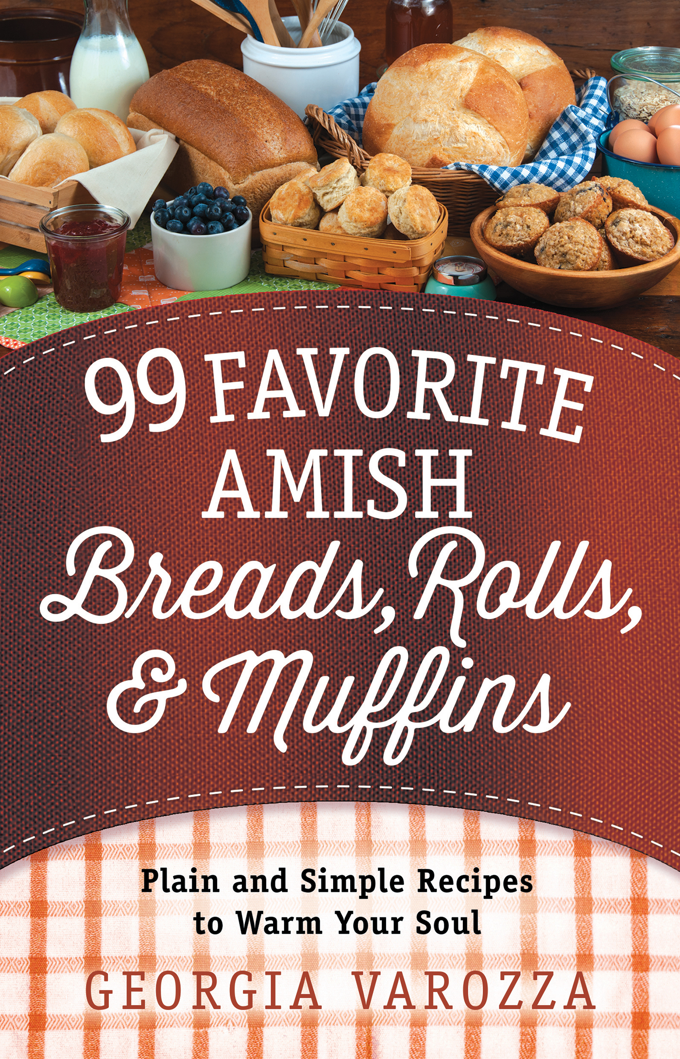 99 Favorite Amish Breads, Rolls, and Muffins Plain and Simple Recipes to Warm Your Soul