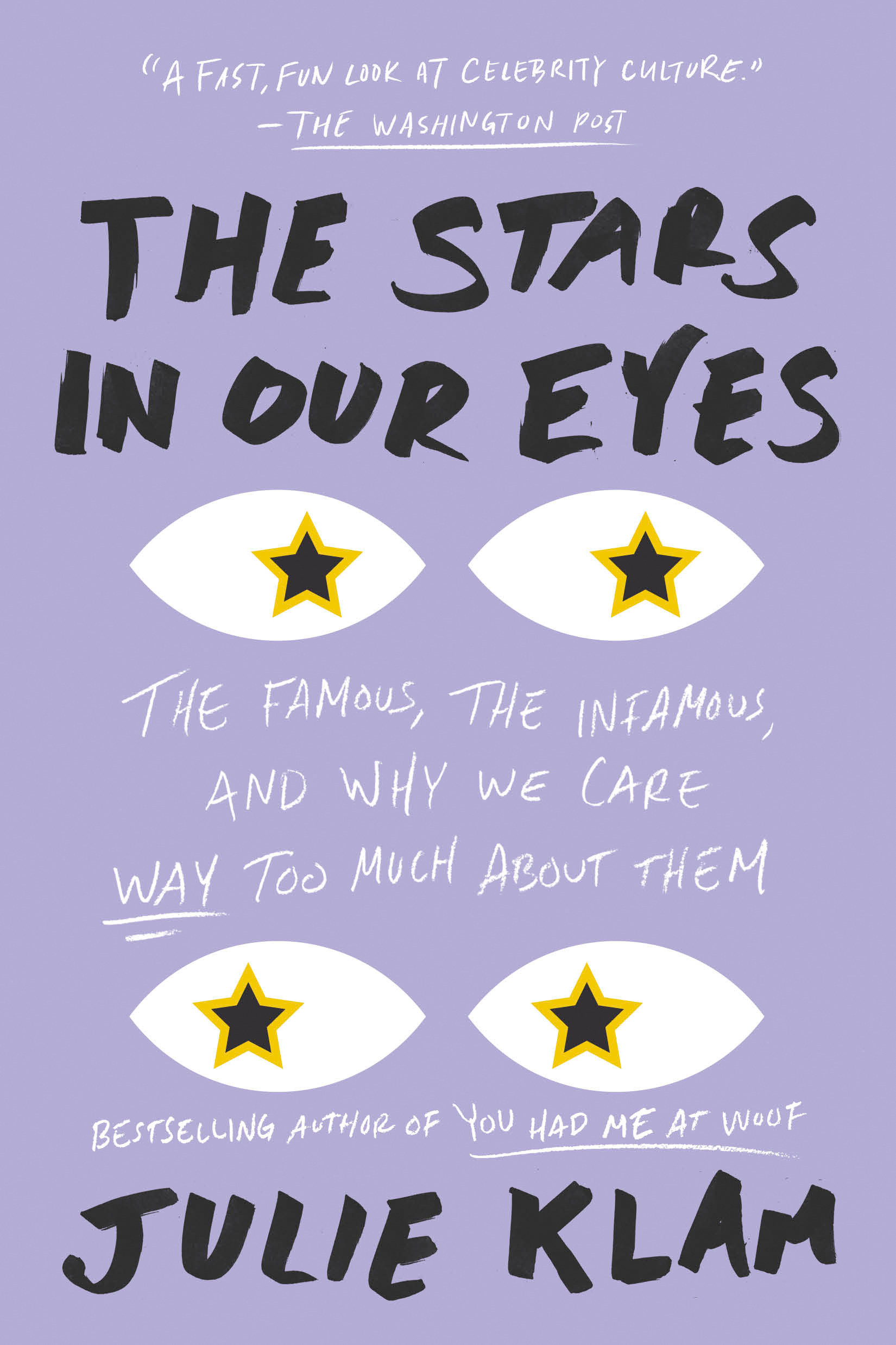 The stars in our eyes the famous, the infamous, and why we care way too much about them cover image