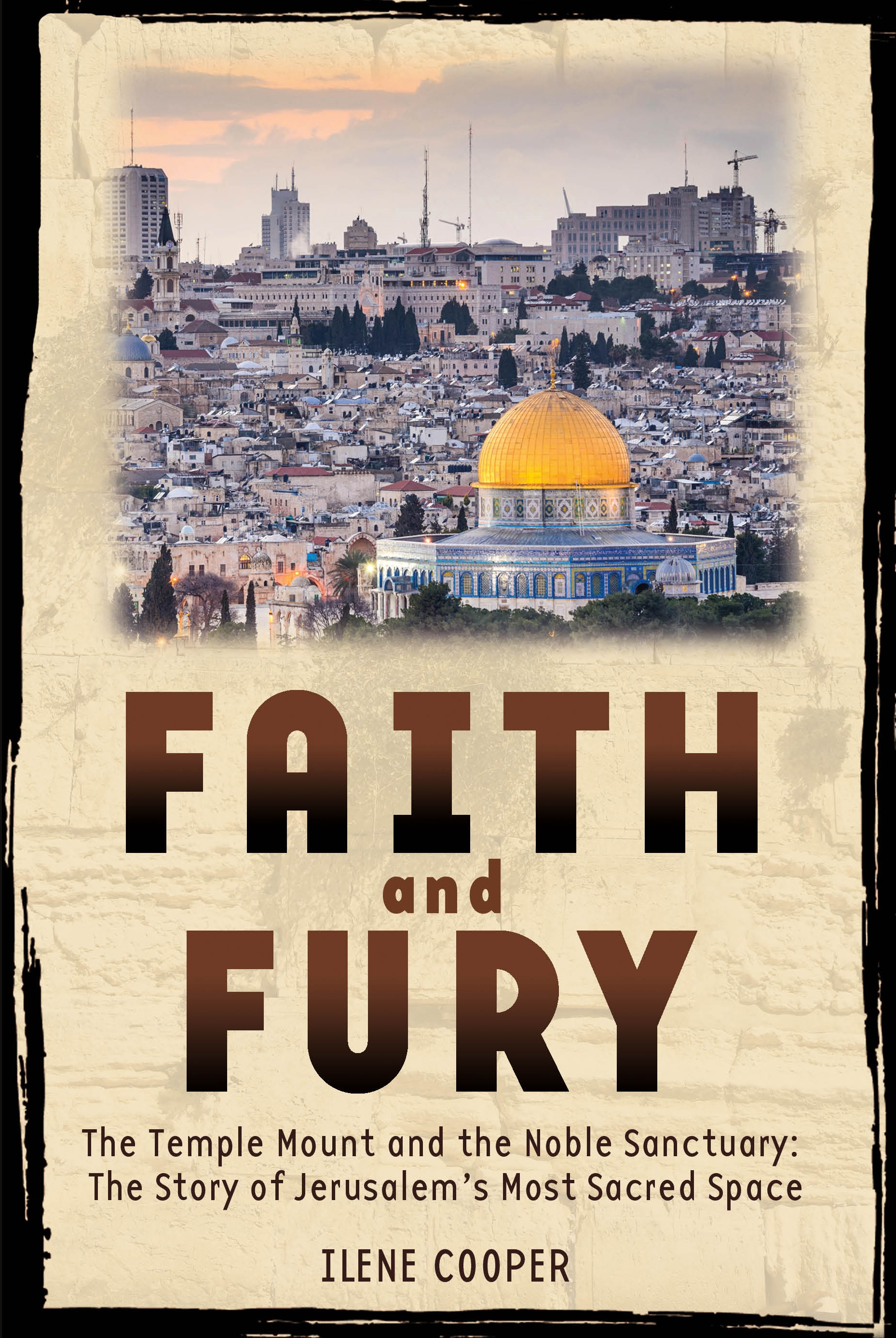 Cover image for Faith and Fury: The Temple Mount and the Noble Sanctuary: The Story of Jerusalem's Most Sacred Space [electronic resource] :