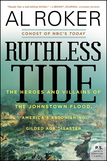 Ruthless tide the heroes and villains of the Johnstown flood, America's astonishing gilded age disaster cover image