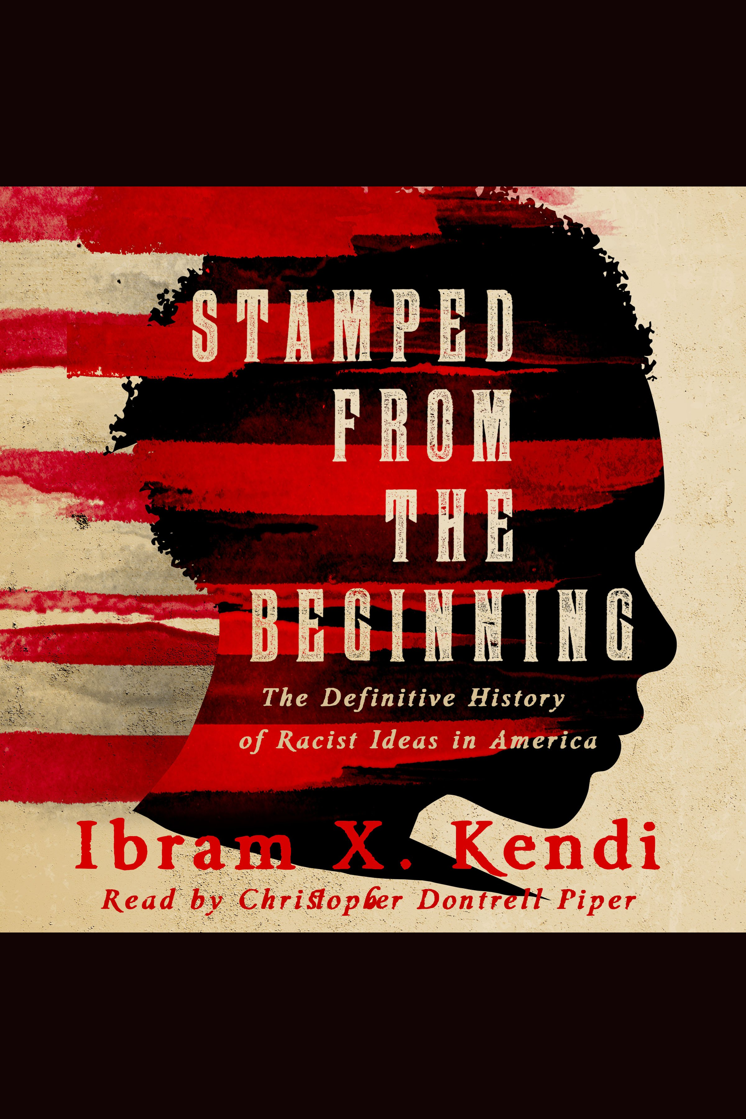 Stamped from the Beginning A Definitive History of Racist Ideas in America