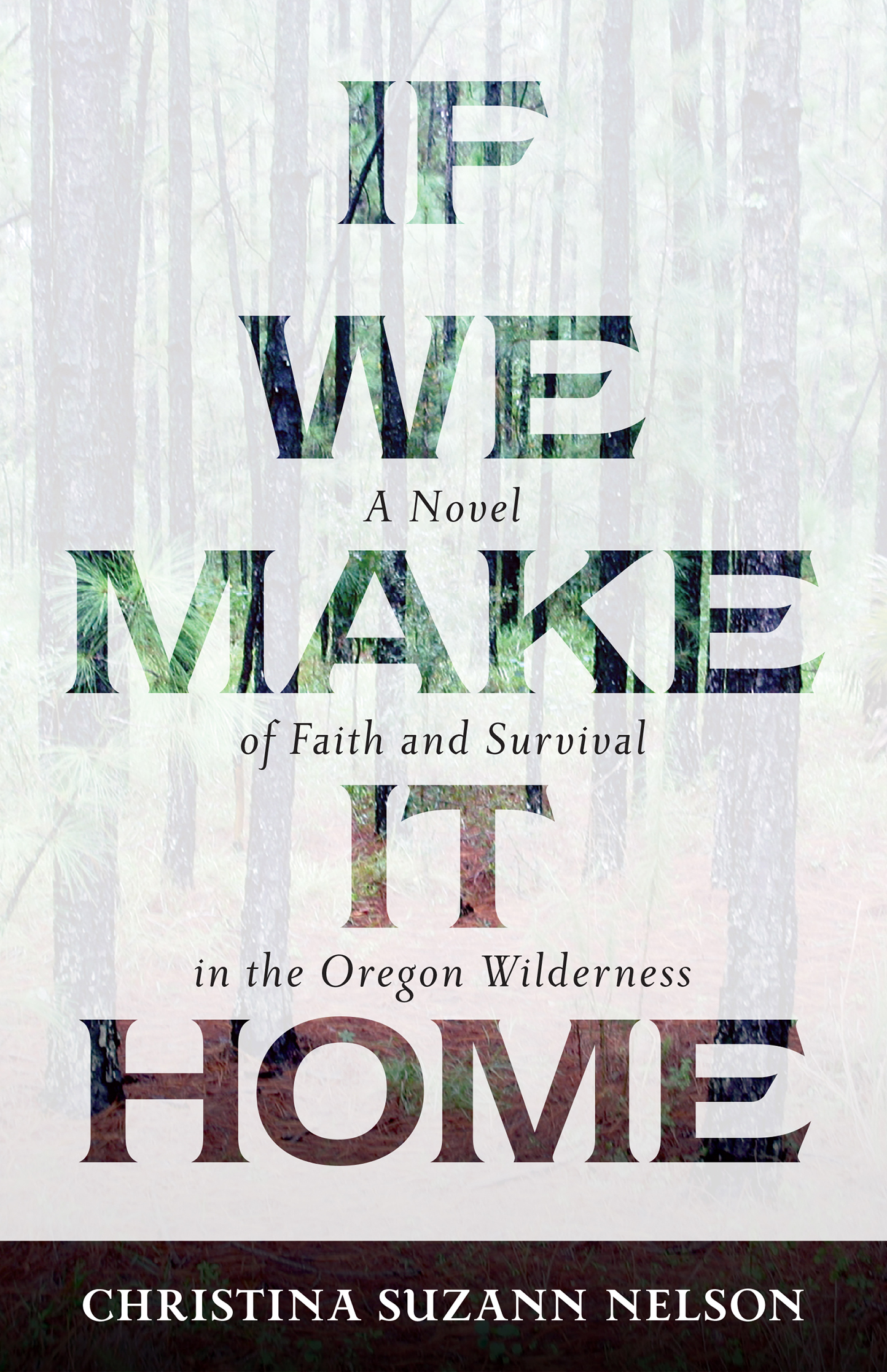 Cover image for If We Make It Home [electronic resource] : A Novel of Faith and Survival in the Oregon Wilderness