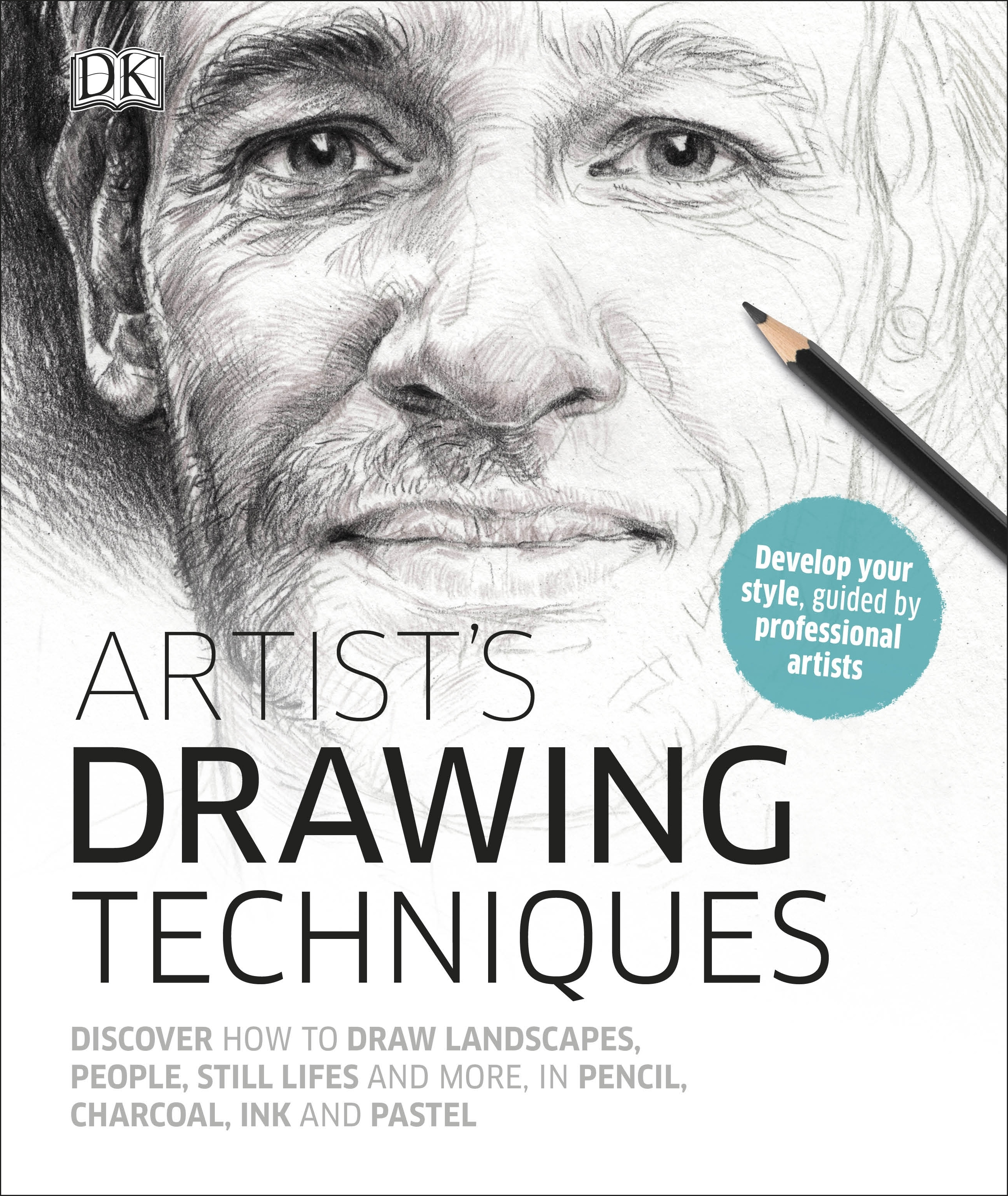 Artist's Drawing Techniques Discover How to Draw Landscapes, People, Still Lifes and More, in Pencil, Charcoal, Pen and Pastel