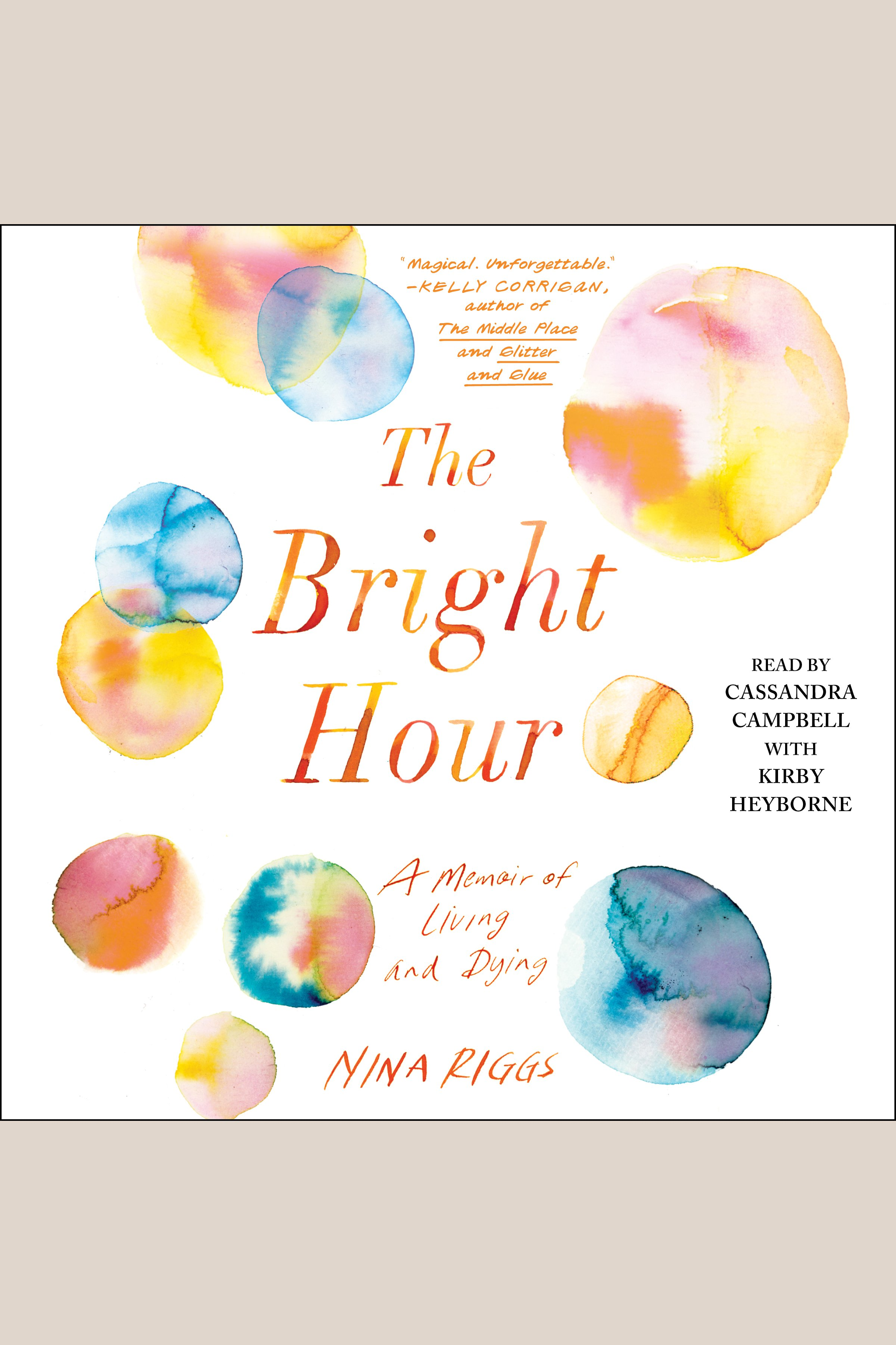 The bright hour a memoir of living and dying cover image
