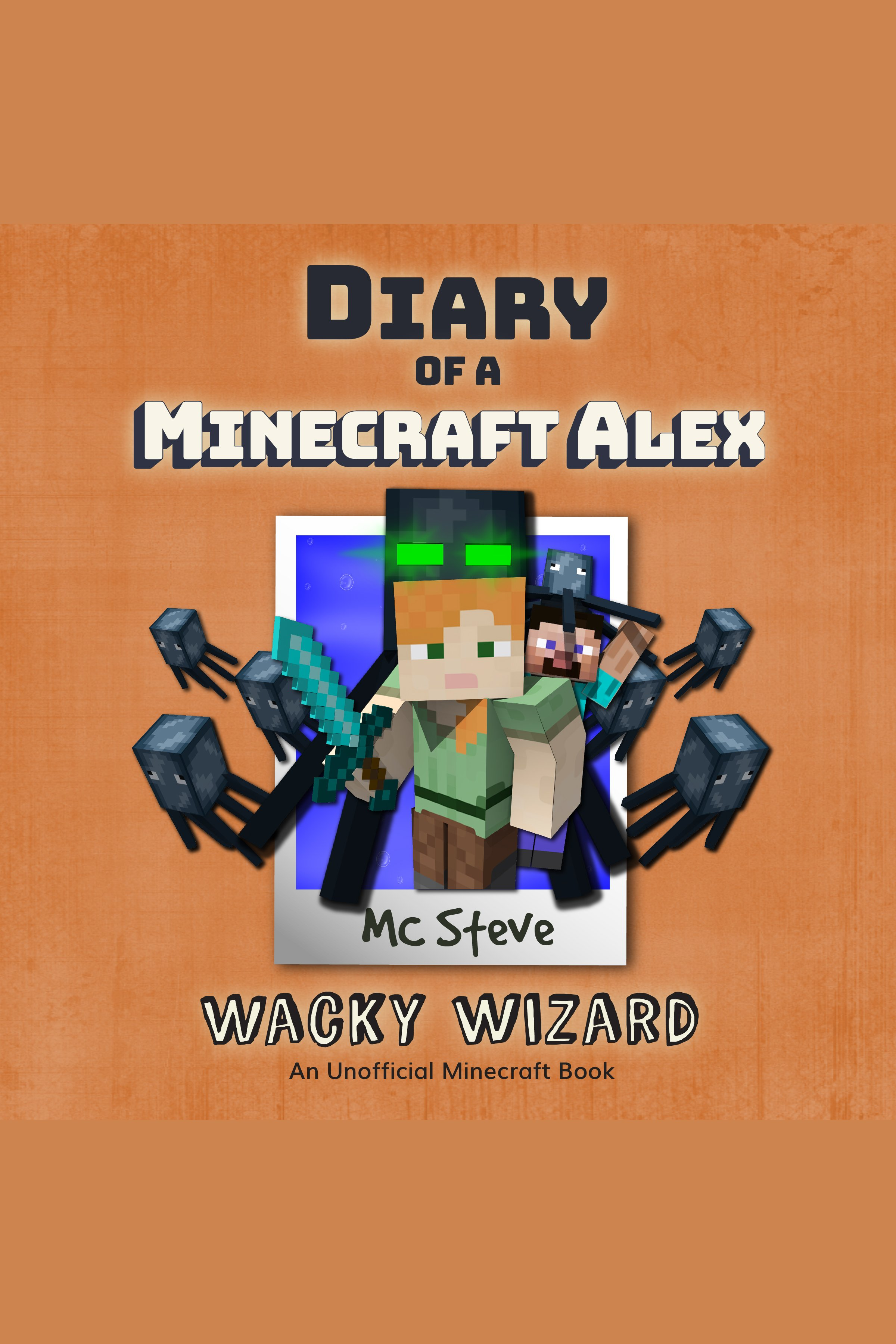 Diary of a Minecraft Alex, Book 4: Wacky Wizard An Unofficial Minecraft Diary Book