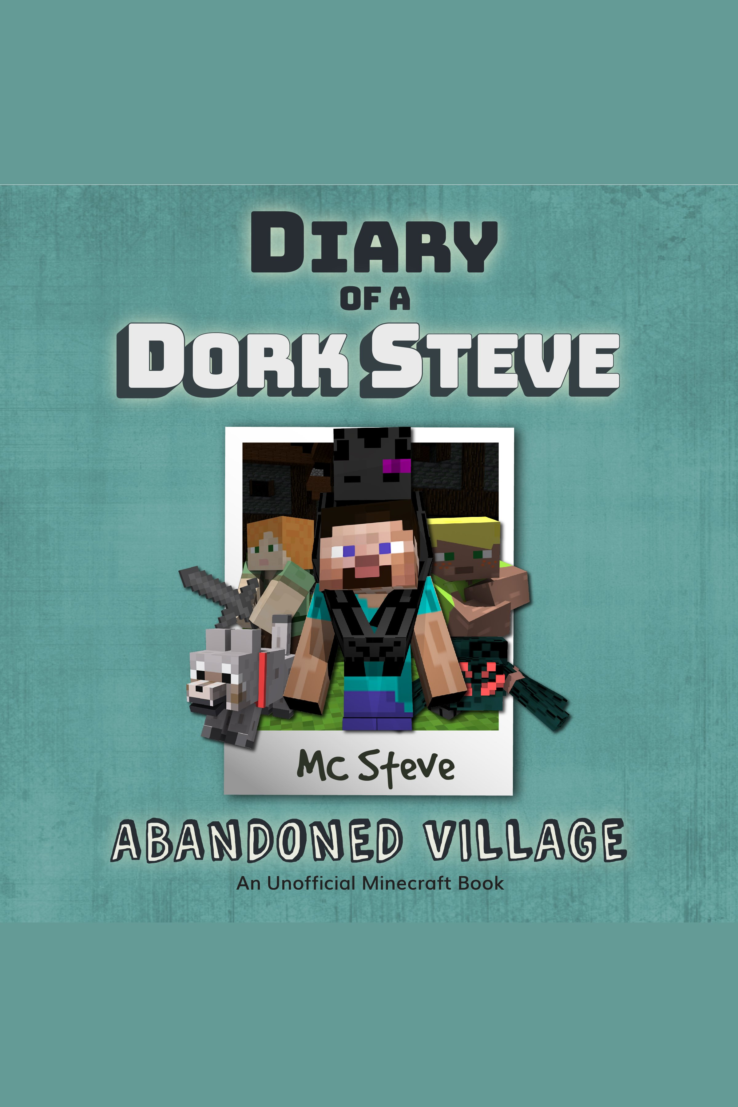 Diary of a Dork Steve, Book 3: Abandoned Village An Unofficial Minecraft Diary Book