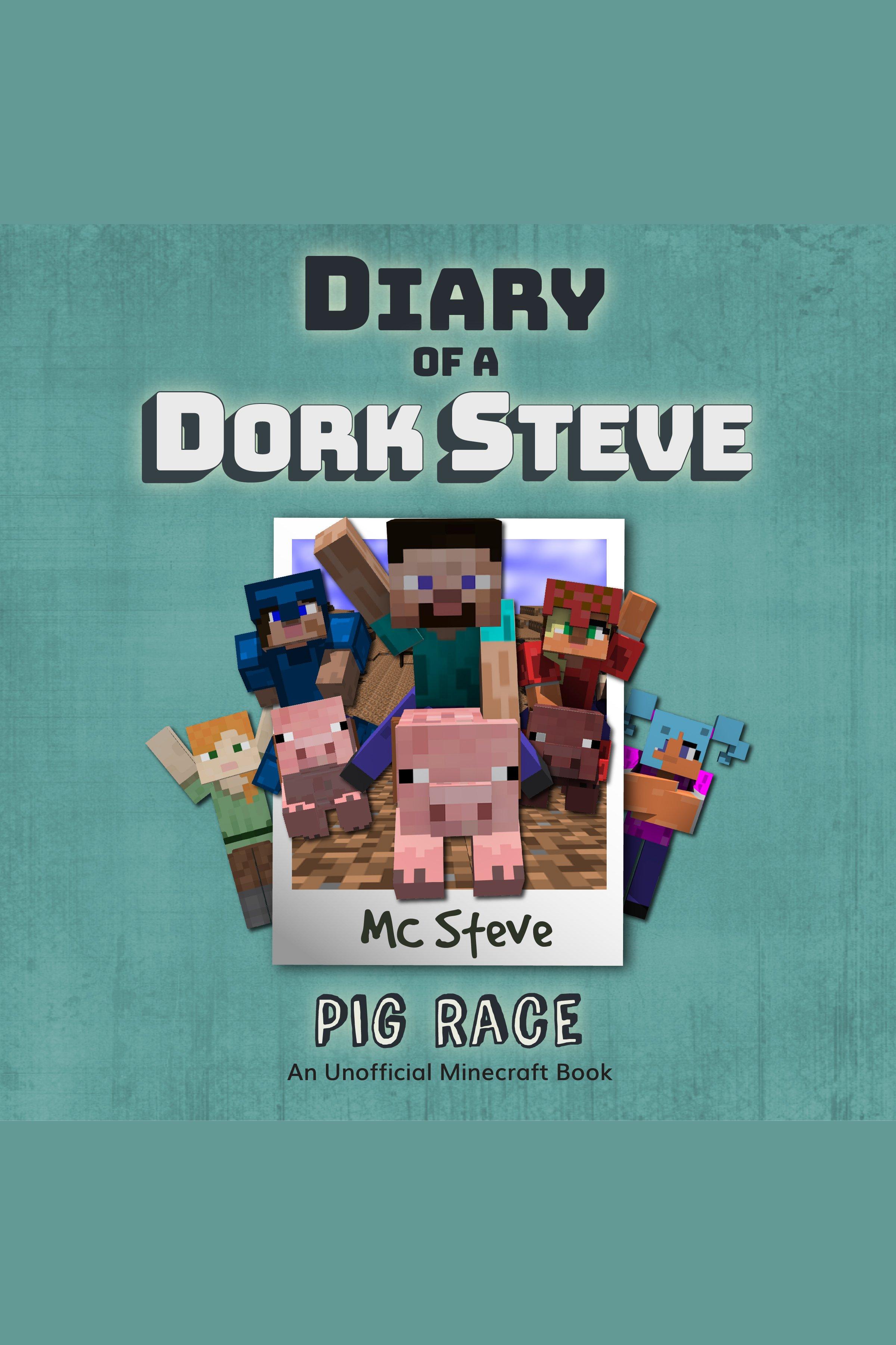 Diary of a Dork Steve, Book 4: Pig Race An Unofficial Minecraft Diary Book