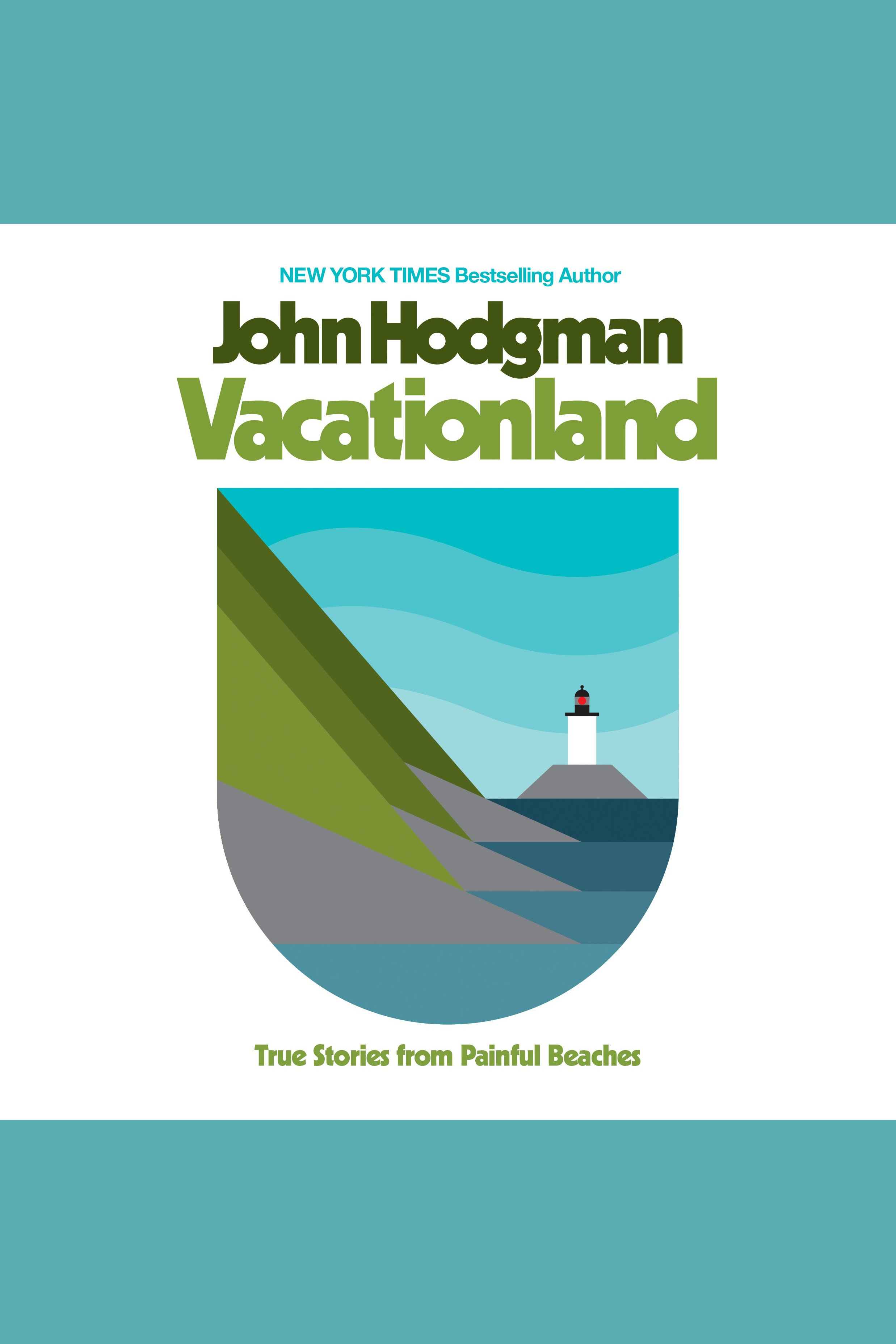 Vacationland True Stories from Painful Beaches