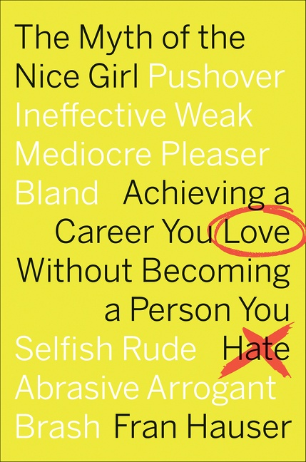 The myth of the nice girl achieving a career you love without becoming a person you hate cover image
