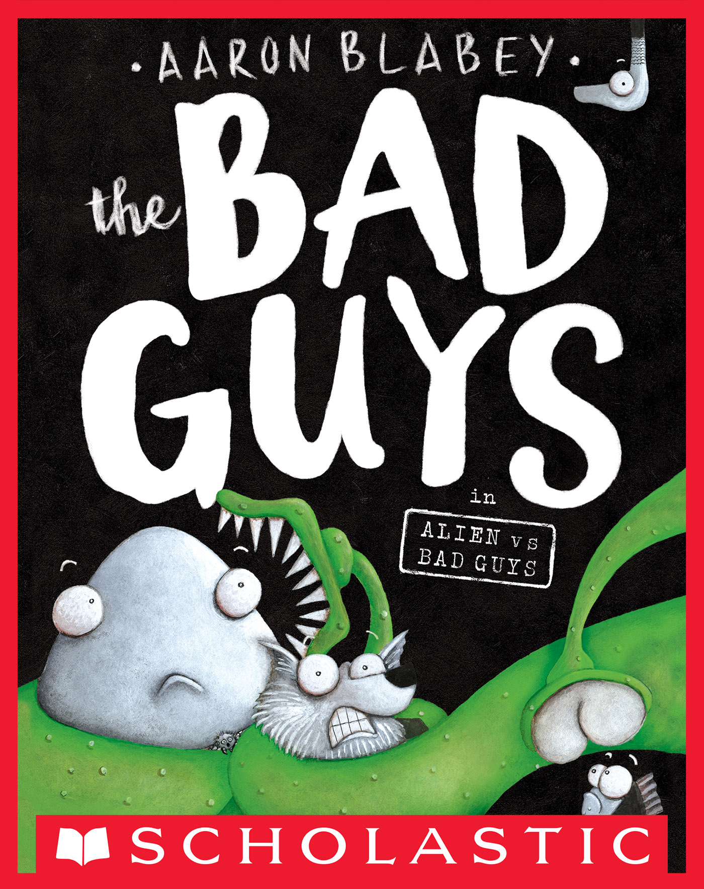 The Bad Guys in Alien vs Bad Guys (The Bad Guys #6) [electronic resource]