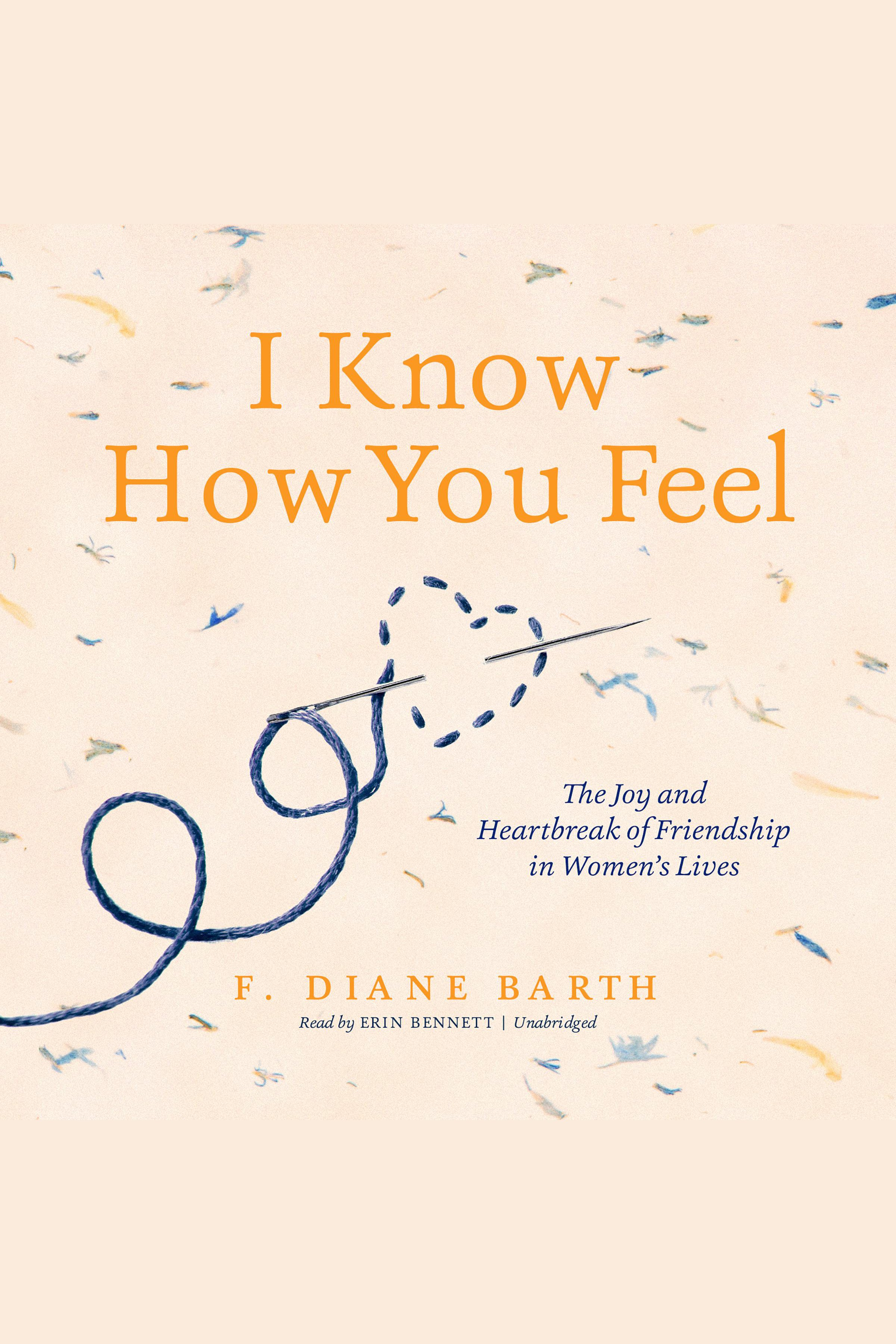 I Know How You Feel The Joy and Heartbreak of Friendship in Women's Lives cover image