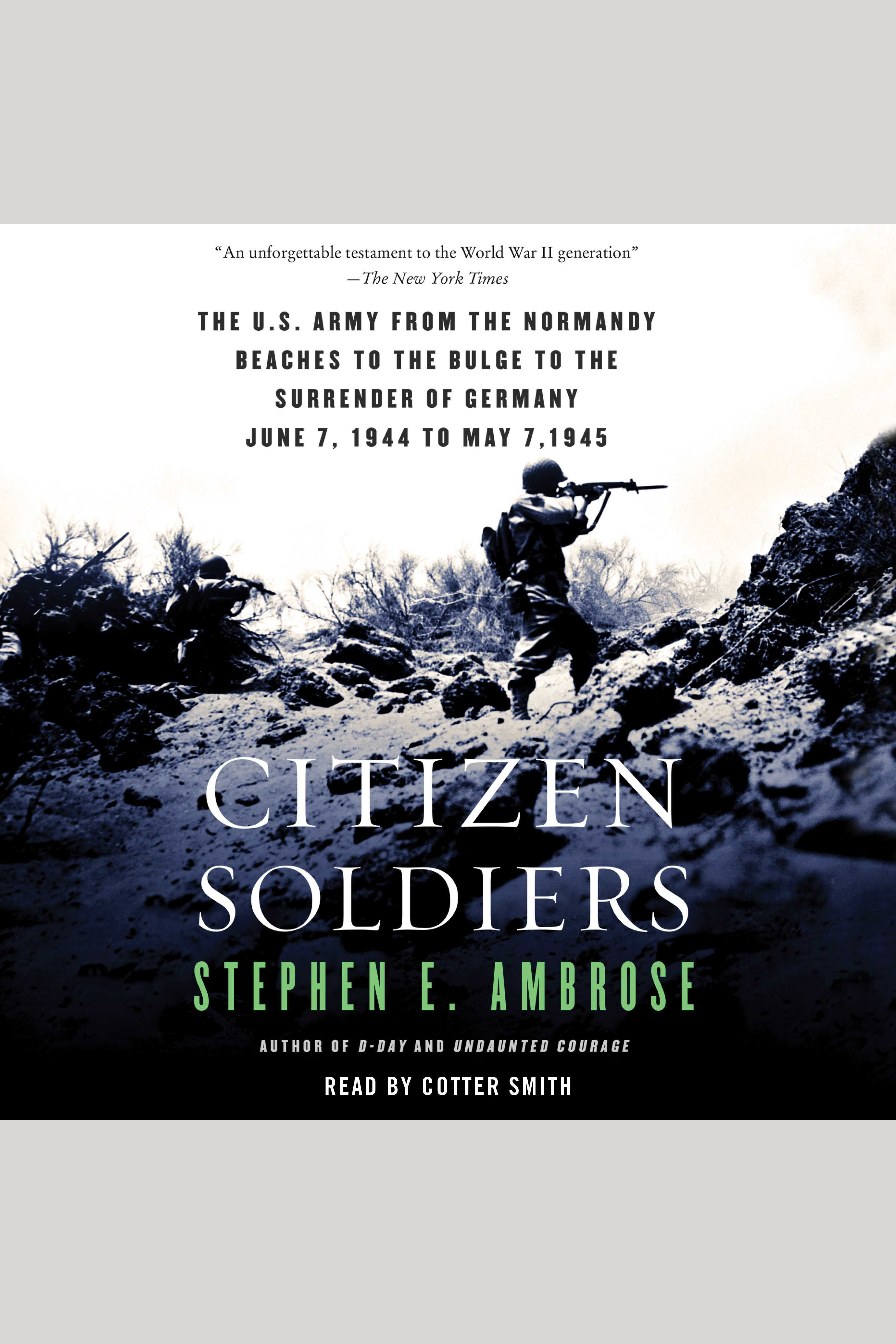 Citizen Soldiers The U S Army from the Normandy Beaches to the Bulge to the Surrender of Germany cover image