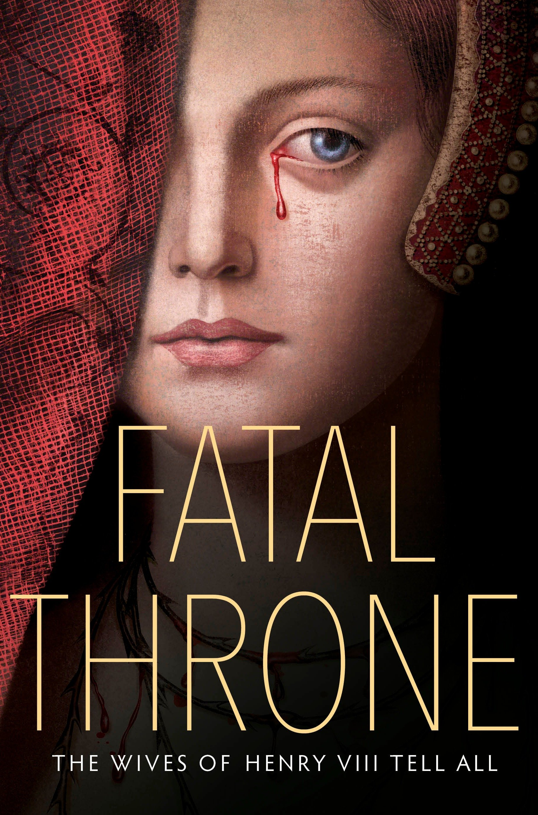 Fatal throne the wives of Henry VIII tell all cover image