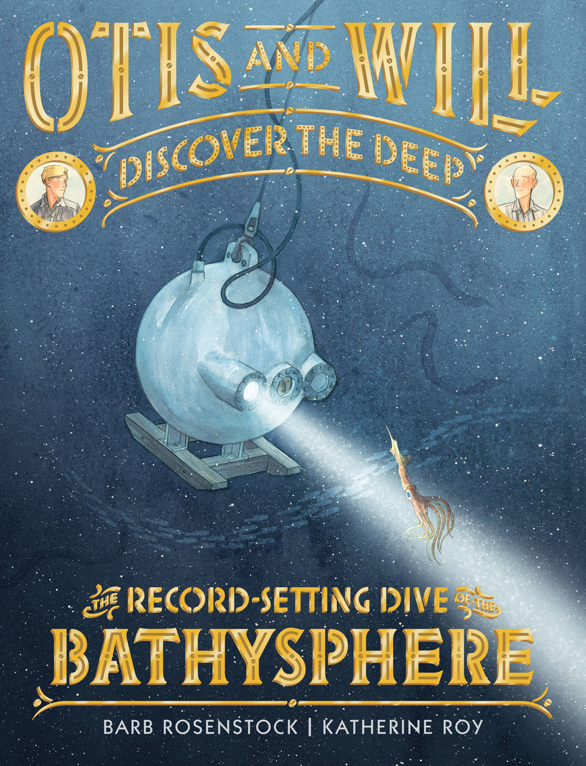 Otis and Will Discover the Deep The Record-Setting Dive of the Bathysphere