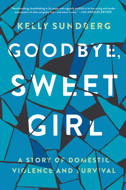 Goodbye, sweet girl a story of domestic violence and survival cover image