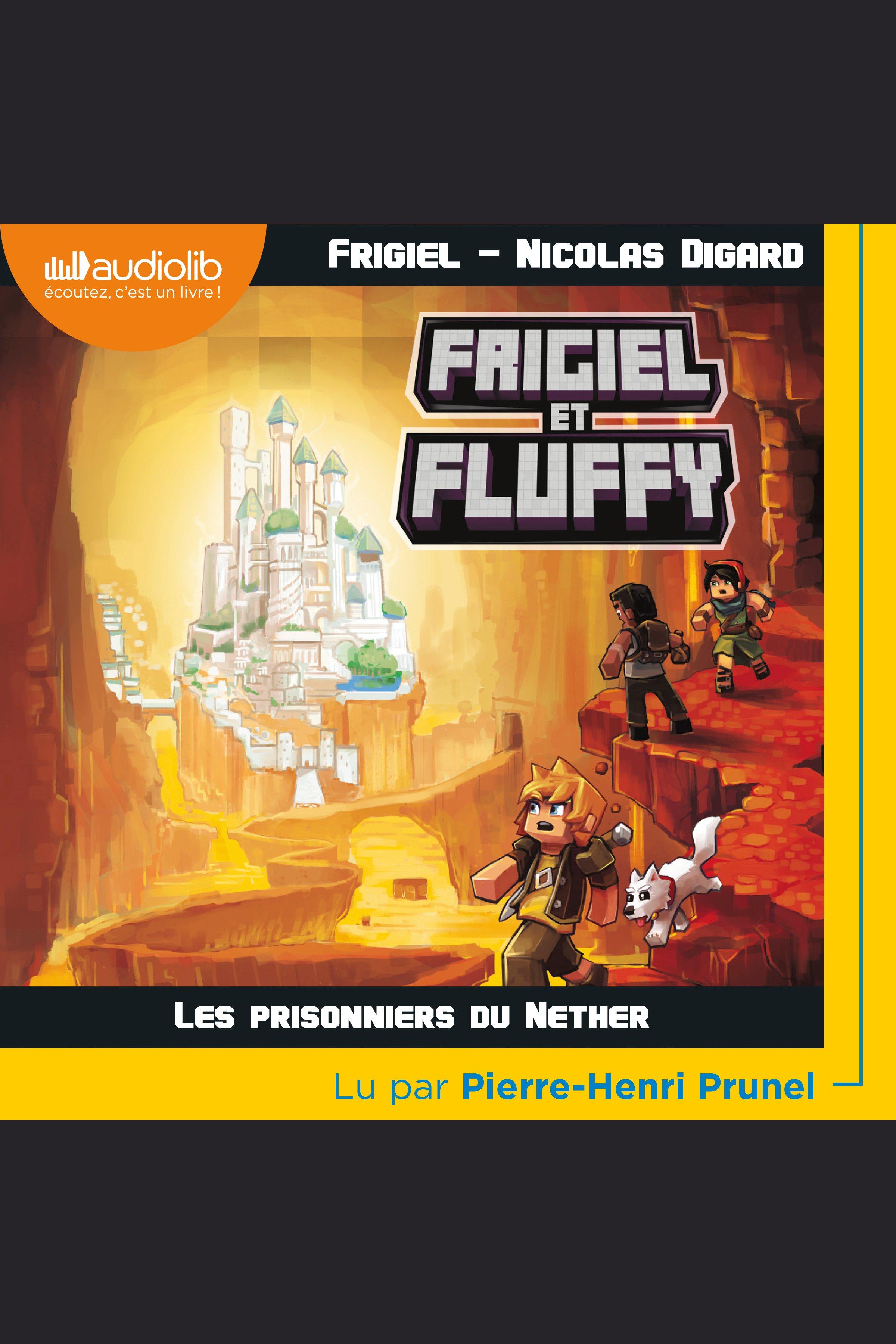 Frigiel Et Fluffy 2 Les Prisonniers Du Nether