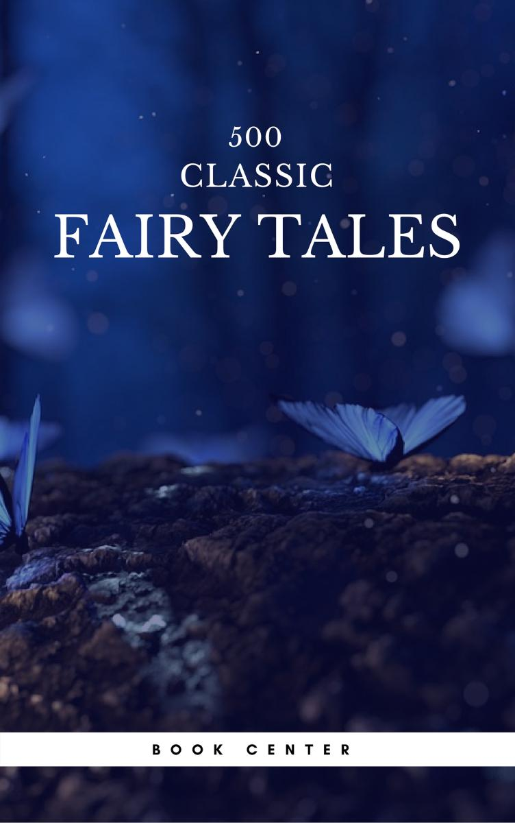 500 Classic Fairy Tales You Should Read (Book Center) [electronic resource (downloadable eBook)] : Cinderella, Rapunzel, the Little Mermaid, Beauty and the Beast, Aladdin And the Wonderful Lamp..