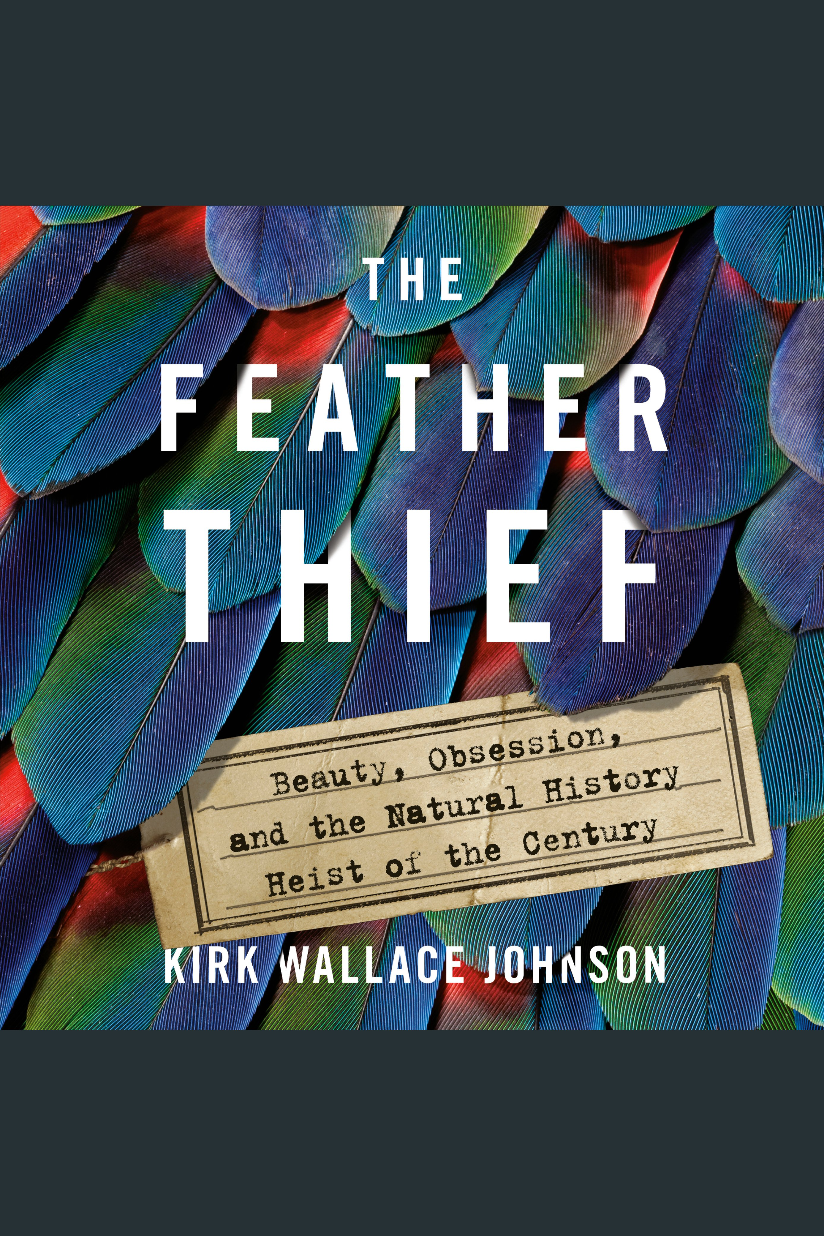 The feather thief beauty, obsession, and the natural history heist of the century cover image