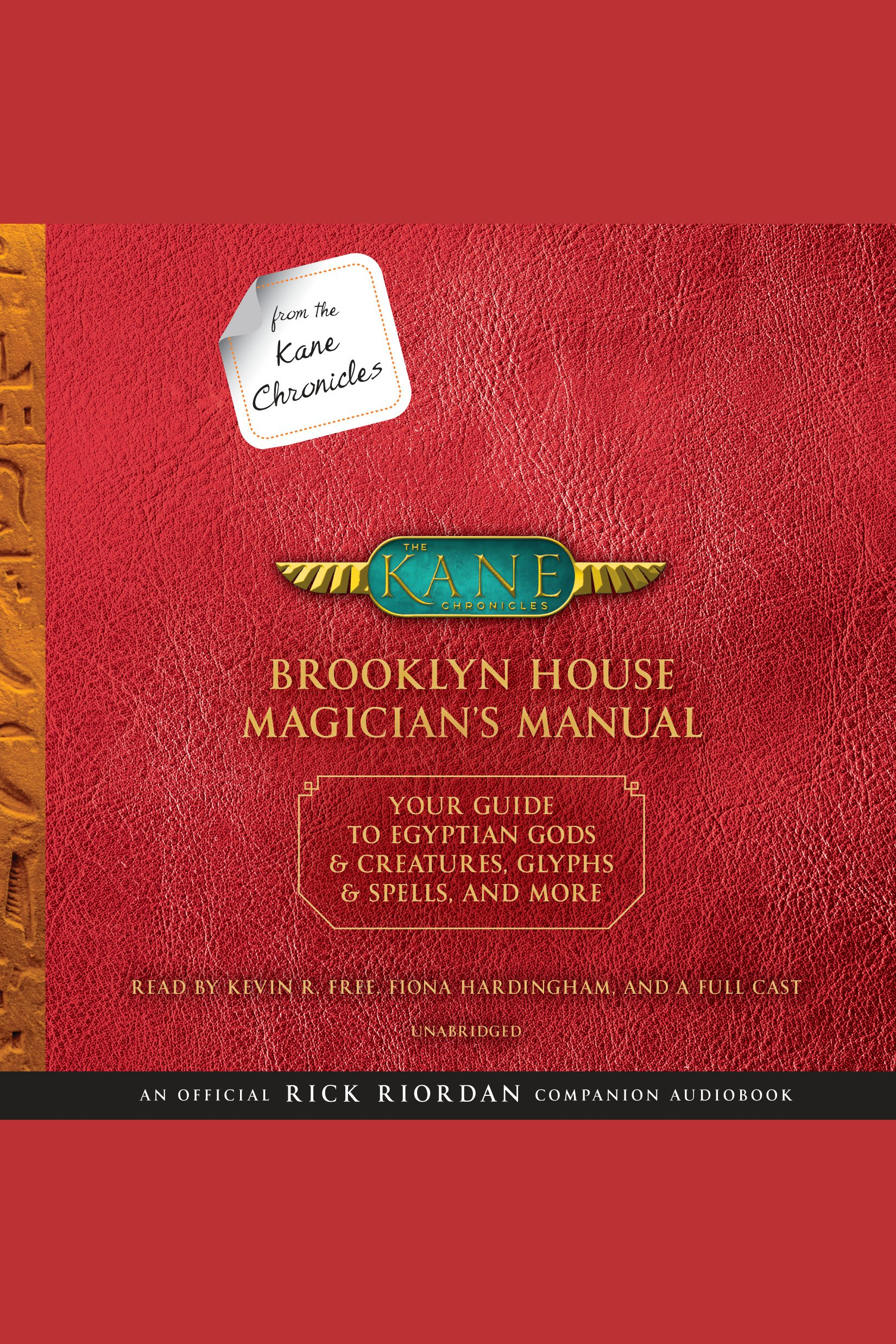 From the Kane Chronicles: Brooklyn House Magician's Manual Your Guide to Egyptian Gods & Creatures, Glyphs & Spells, & More: (An Official Rick Riordan Companion Book)