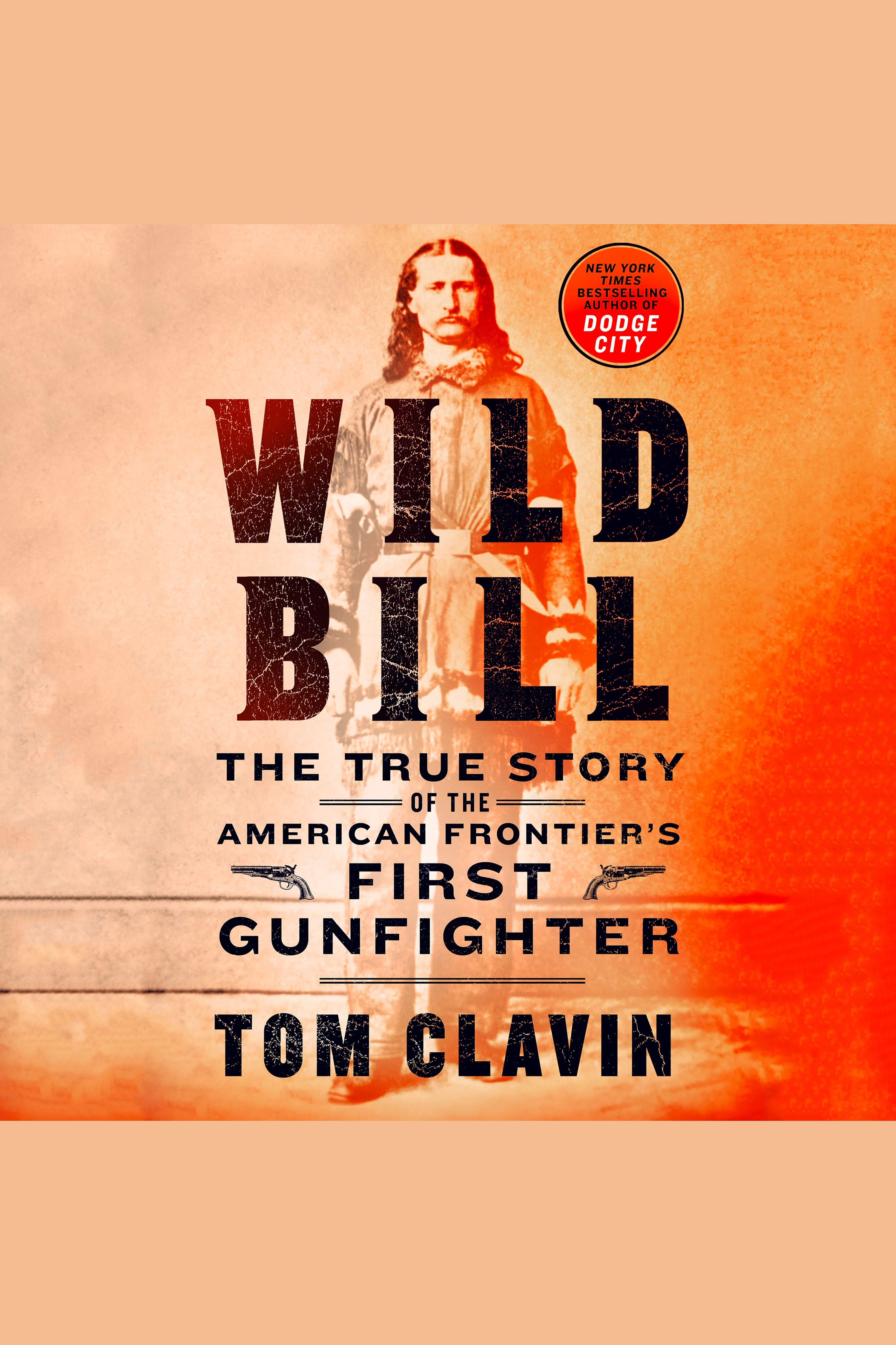 Wild Bill the true story of the American frontier's first gunfighter cover image