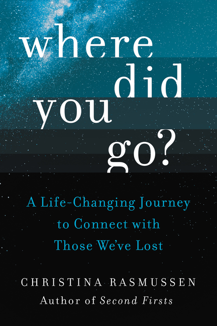 Where did you go? the surprising truth of life beyond life and the transformative journey to find those we've lost cover image