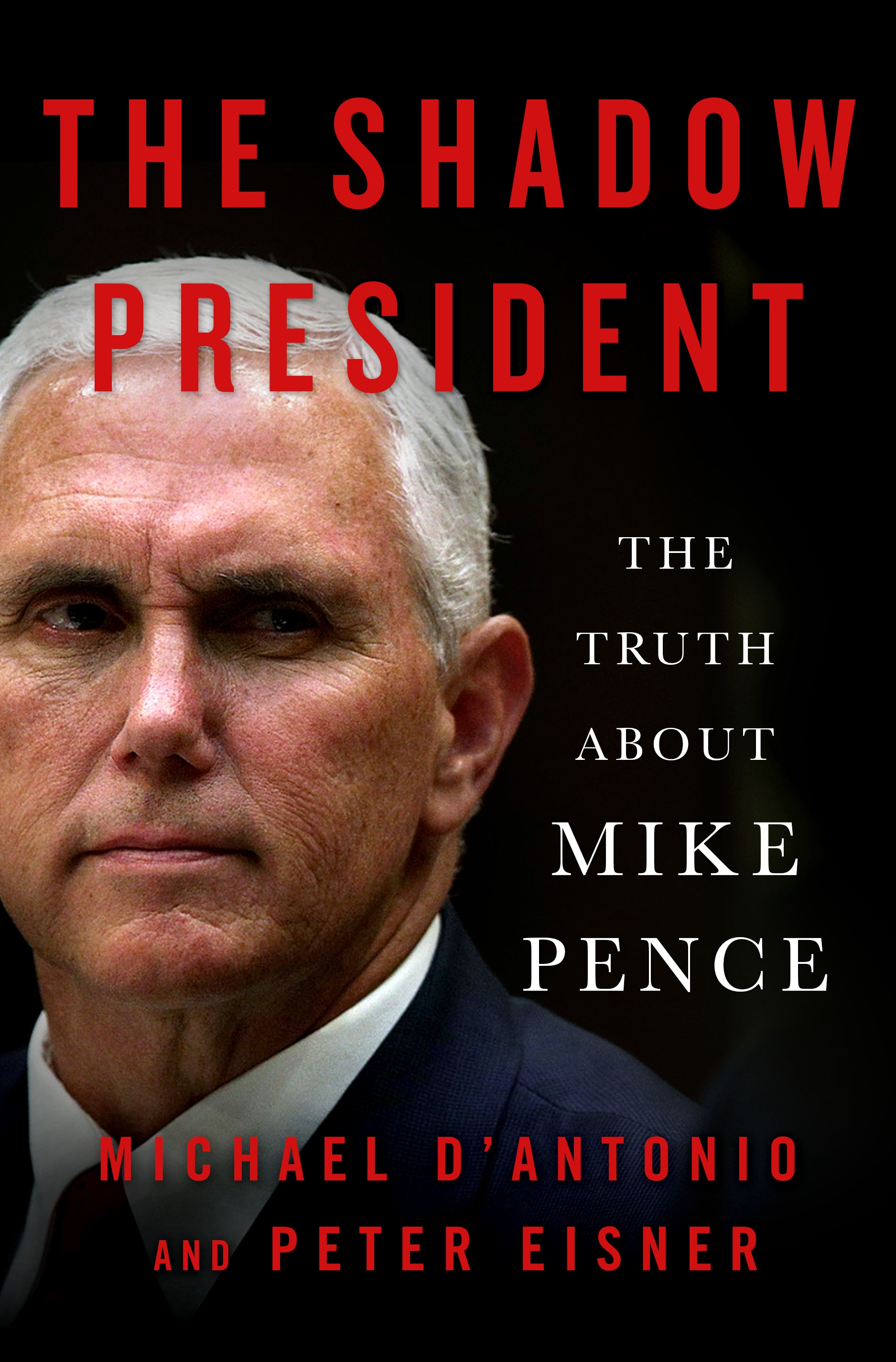 The shadow president the truth about Mike Pence cover image