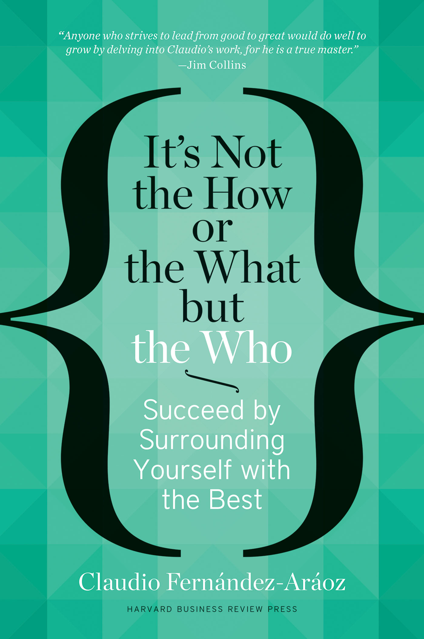 It's Not the How or the What but the Who [electronic resource (downloadable eBook)] : Succeed by Surrounding Yourself with the Best