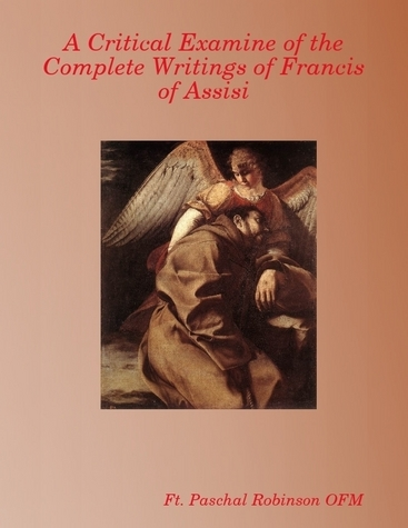 A Critical Examine of the Complete Writings of Francis of Assisi
