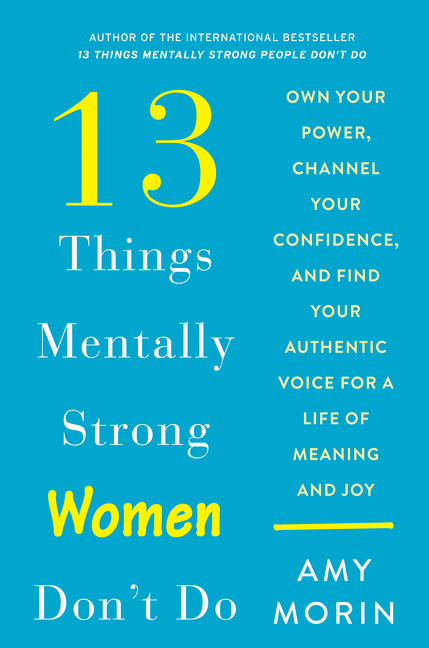 13 things mentally strong women don't do own your power, channel your confidence, and find your authentic voice for a life of meaning and joy cover image