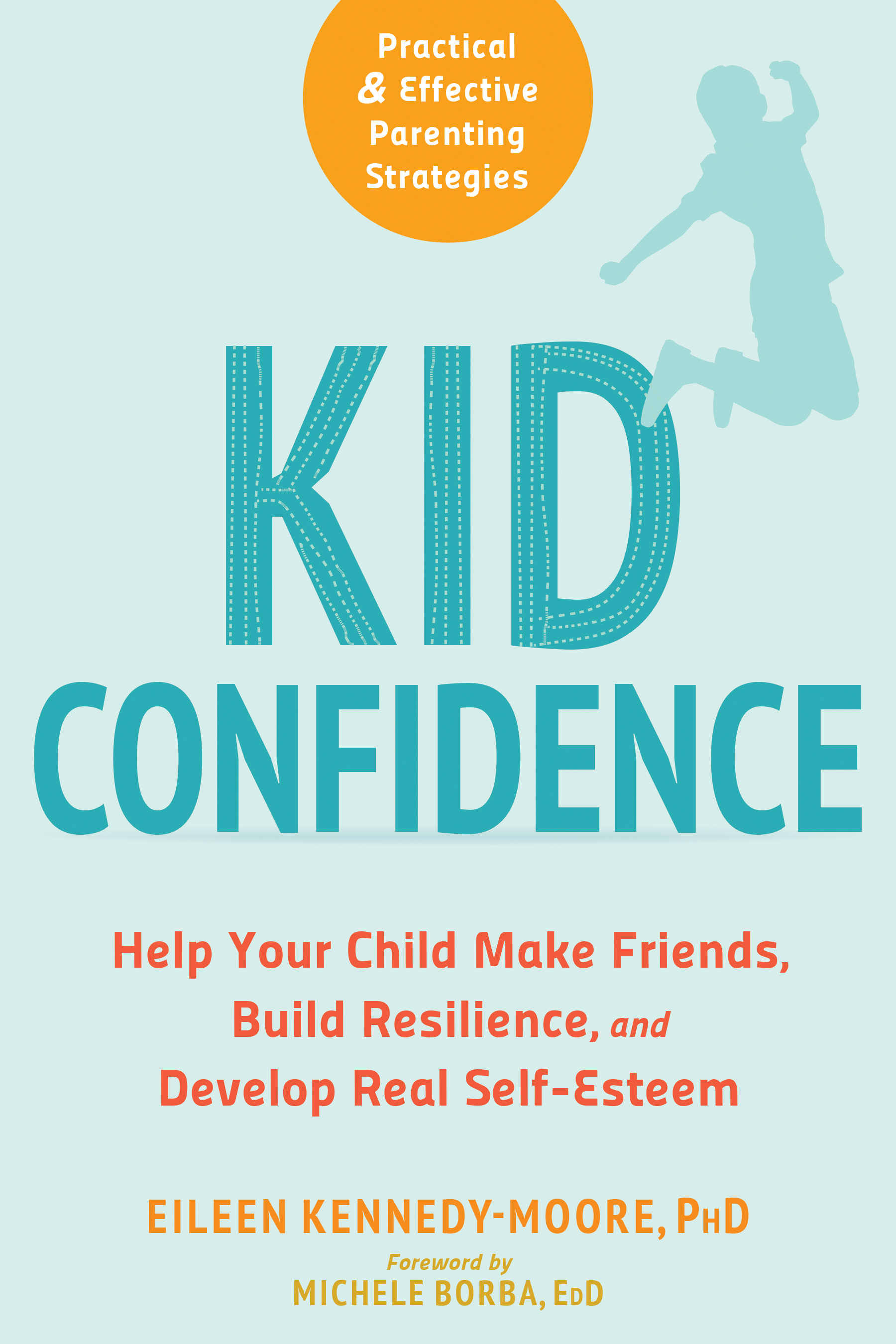 Kid Confidence Help Your Child Make Friends, Build Resilience, and Develop Real Self-Esteem