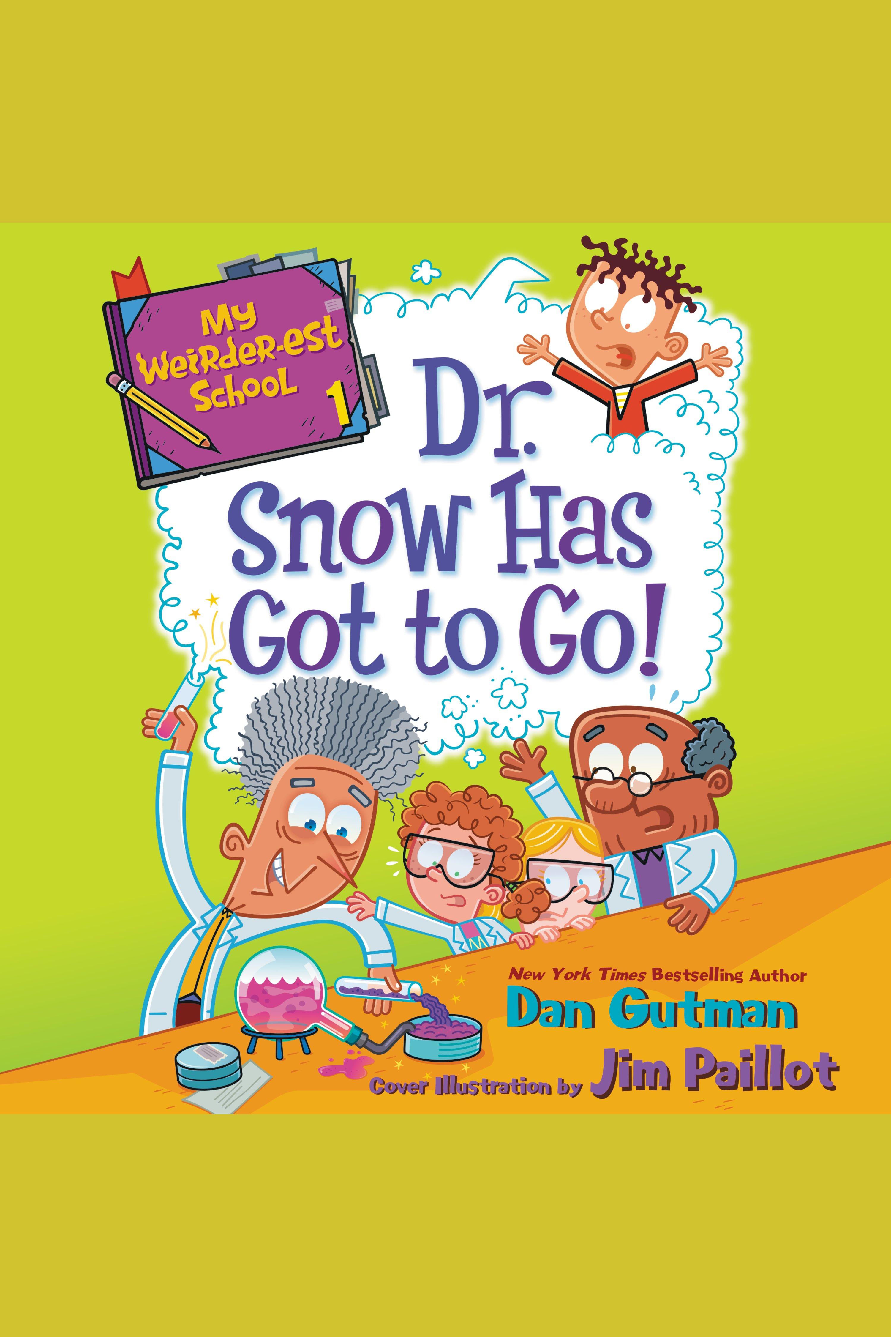 Dr. Snow Has Got to Go! My Weirder-est School, Book 1