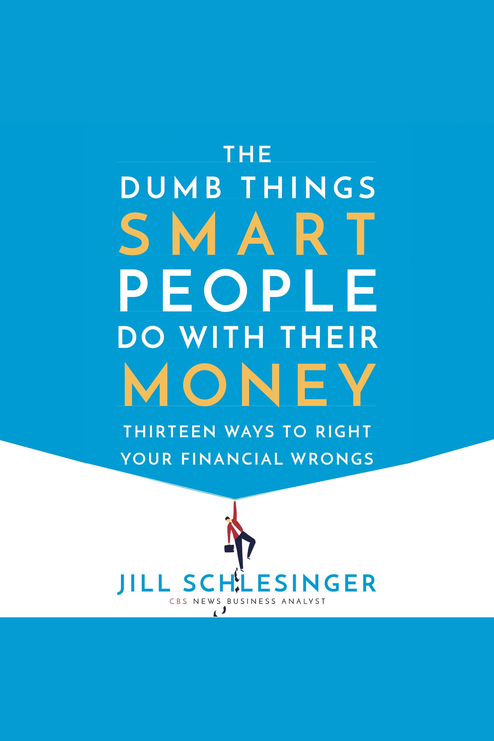 The dumb things smart people do with their money thirteen ways to right your financial wrongs cover image