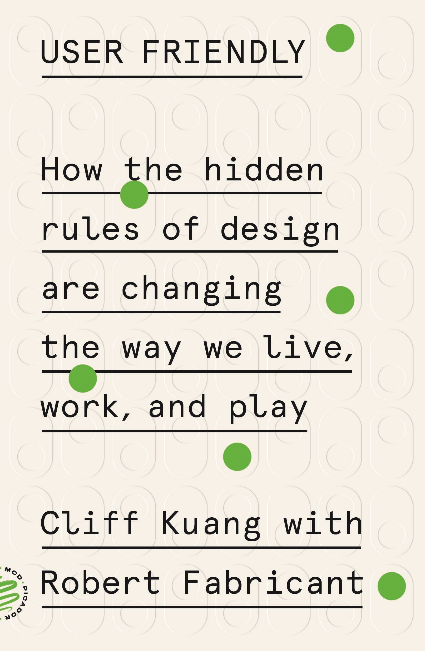 User friendly how the hidden rules of design are changing the way we live, work, and play