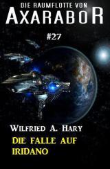 Die Raumflotte von Axarabor #27: Die Falle auf Iridano