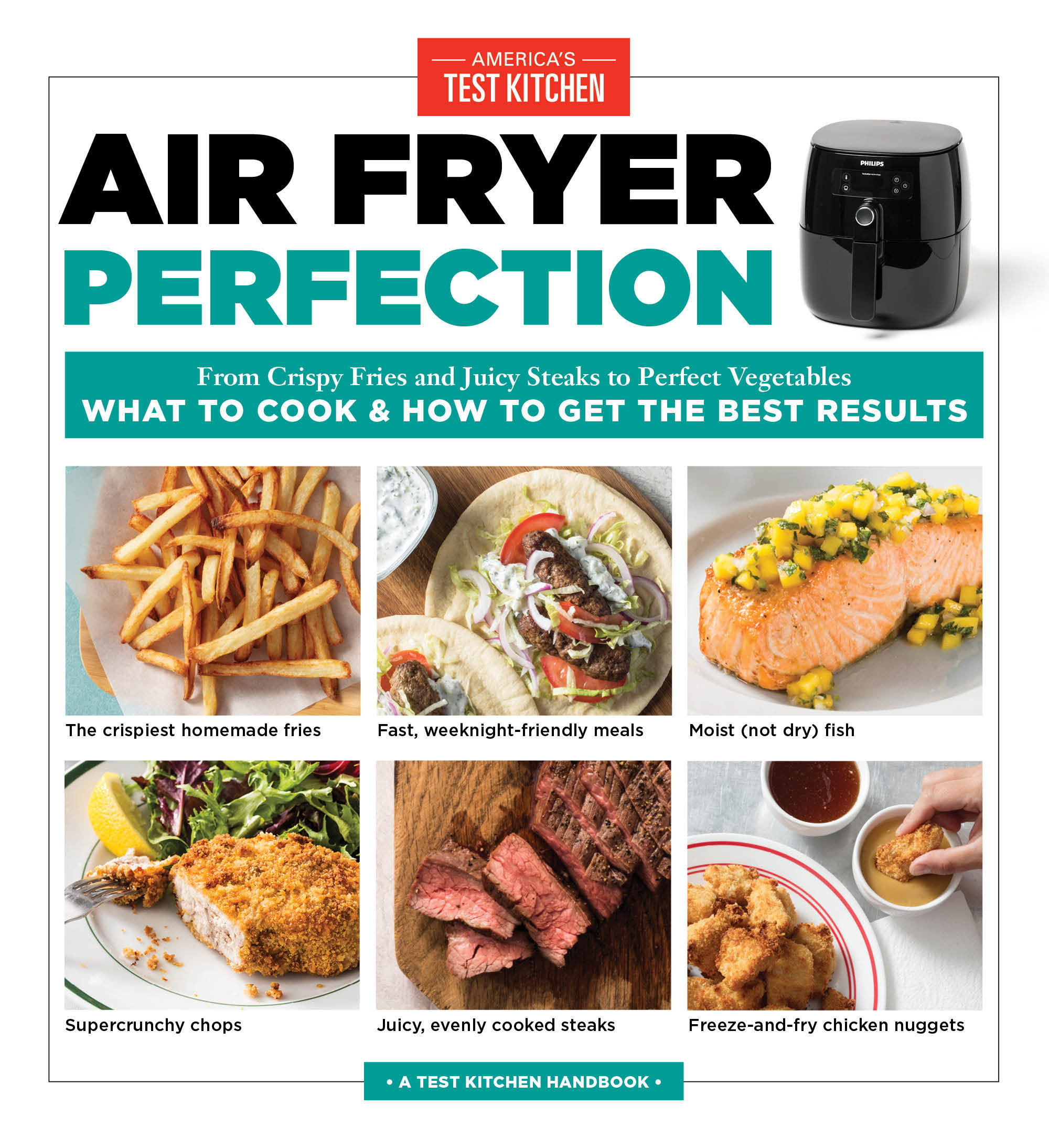 Air Fryer Perfection From Crispy Fries and Juicy Steaks to Perfect Vegetables, What to Cook & How to Get the Best Results