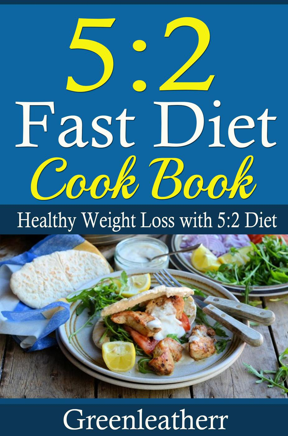 5:2 Diet: 52 Fast Diet Cookbook to deal with fat & obesity - Healthy Weight Loss