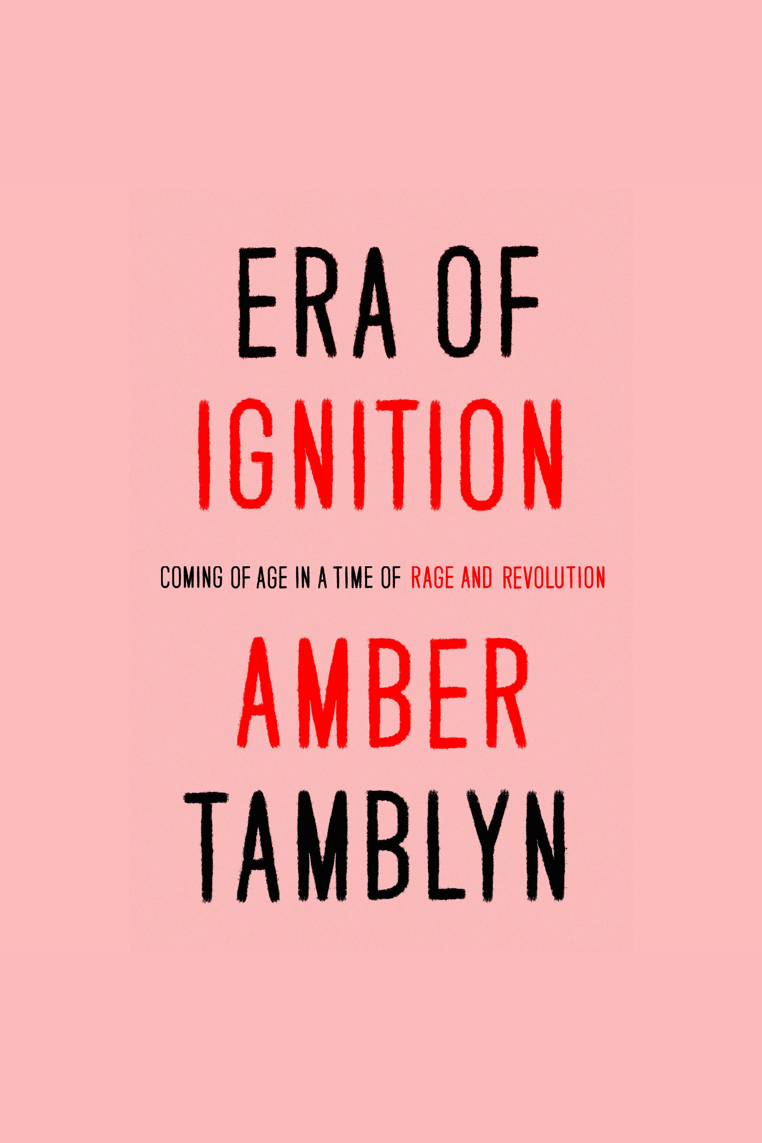 Era of Ignition Coming of Age in a Time of Rage and Revolution