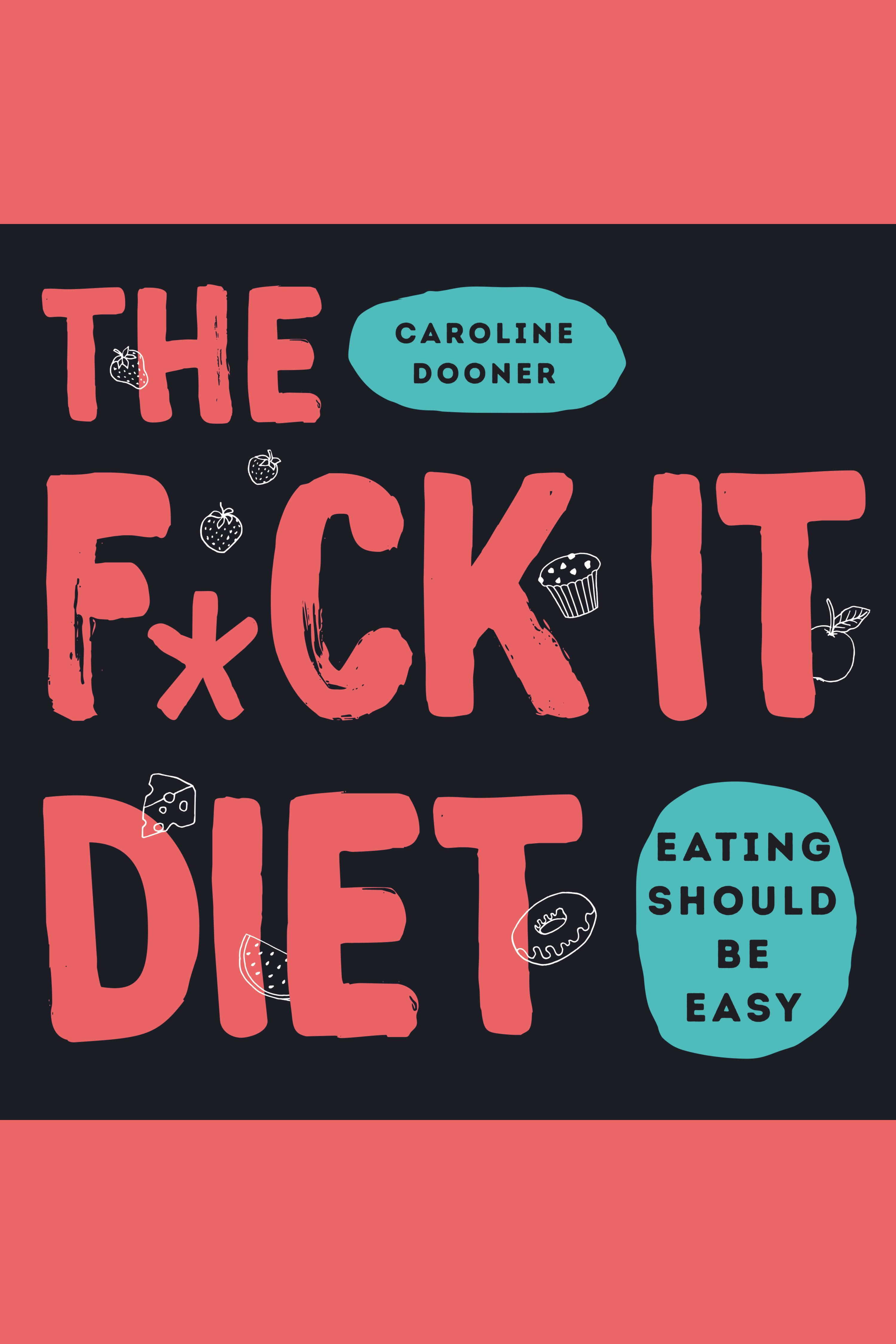 F*ck It Diet, The Eating Should Be Easy