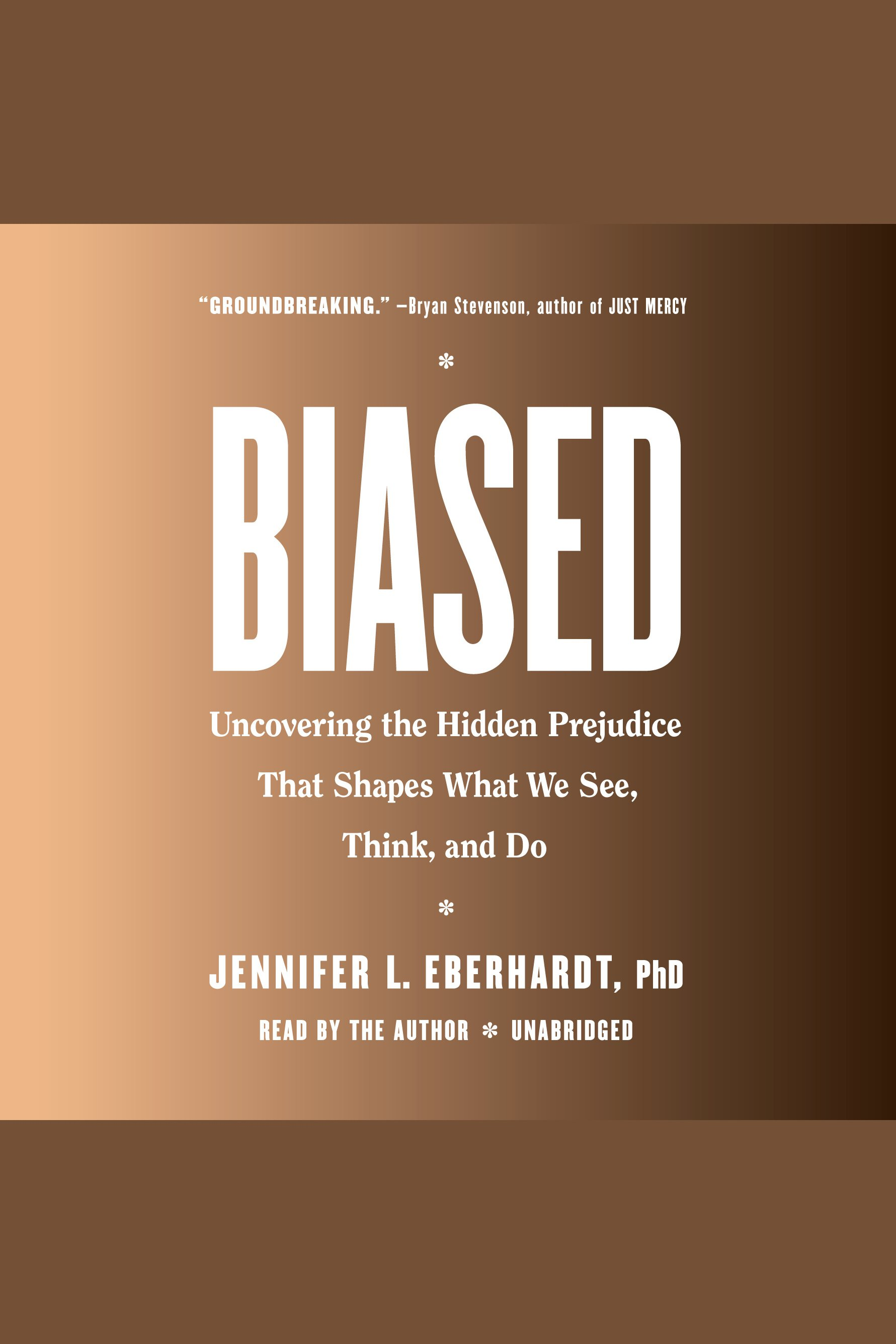Biased Uncovering the Hidden Prejudice That Shapes What We See, Think, and Do