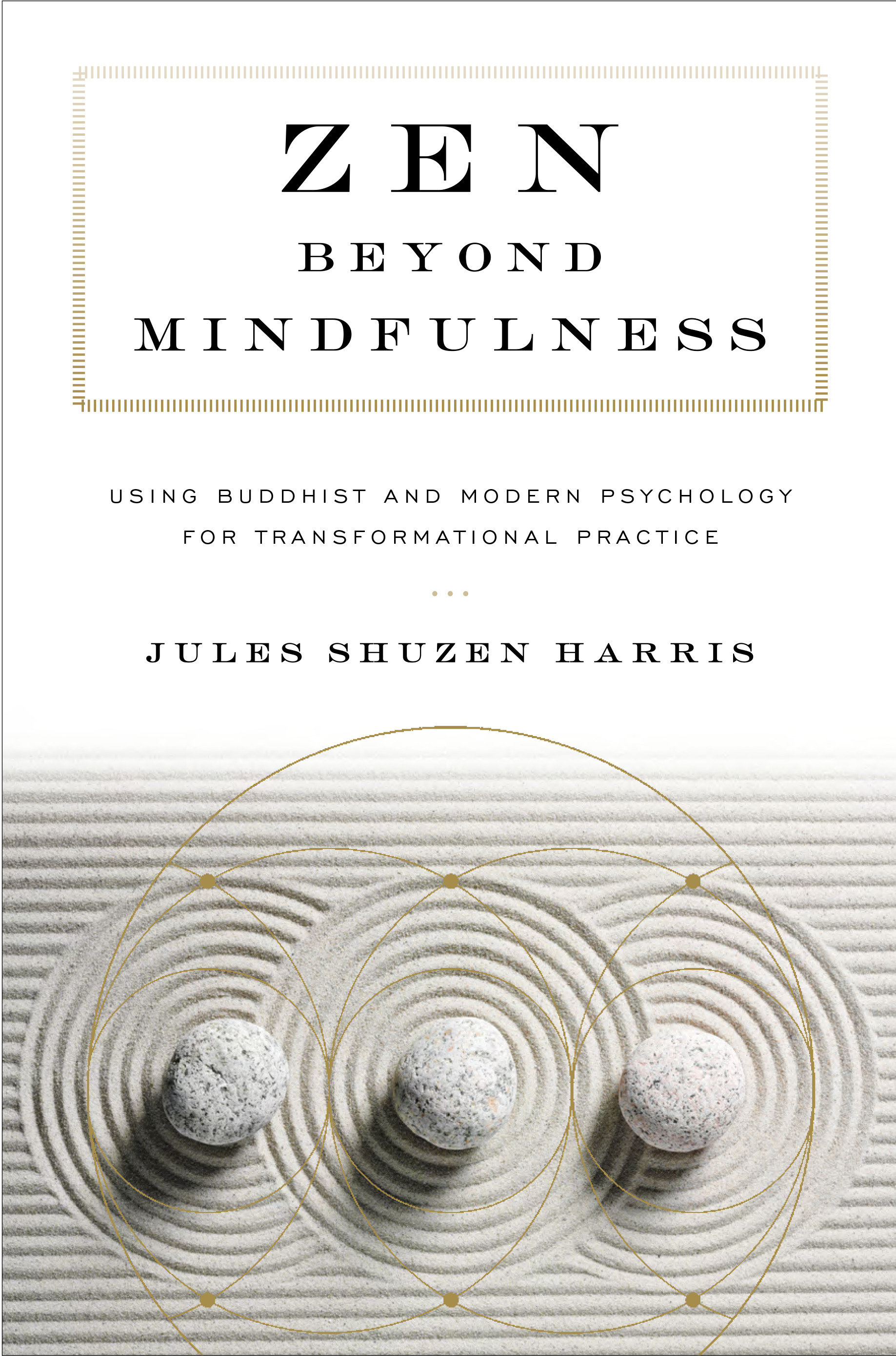 Zen beyond Mindfulness Using Buddhist and Modern Psychology for Transformational Practice