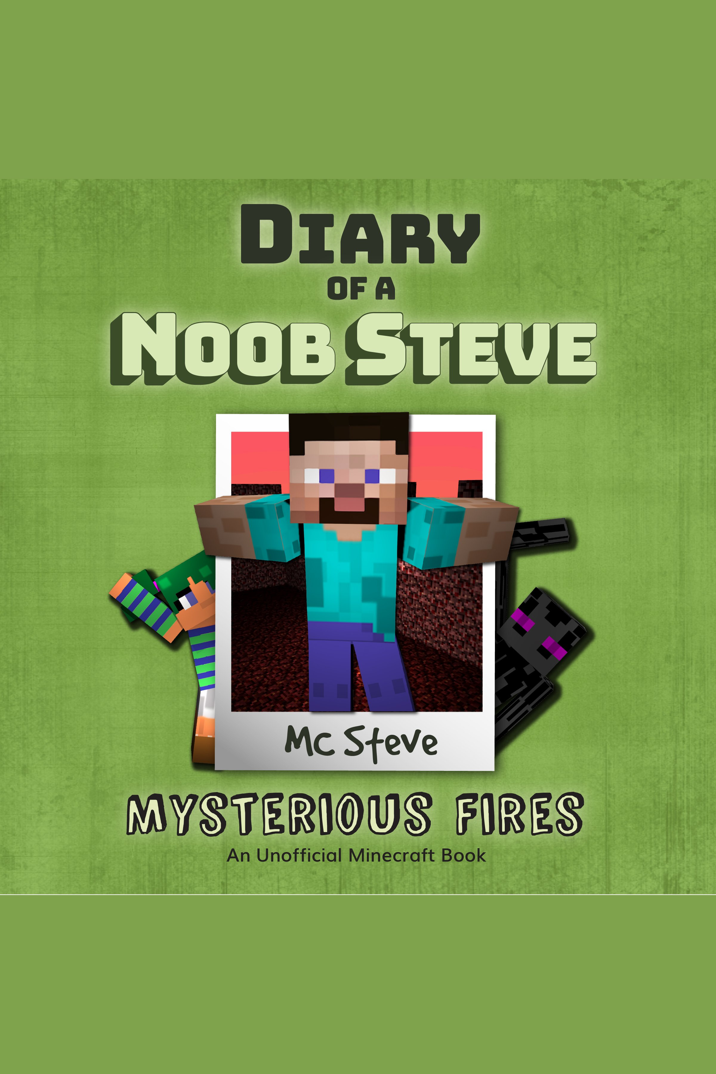 Diary Of A Minecraft Noob Steve Book 1: Mysterious Fires (An Unofficial Minecraft Book)