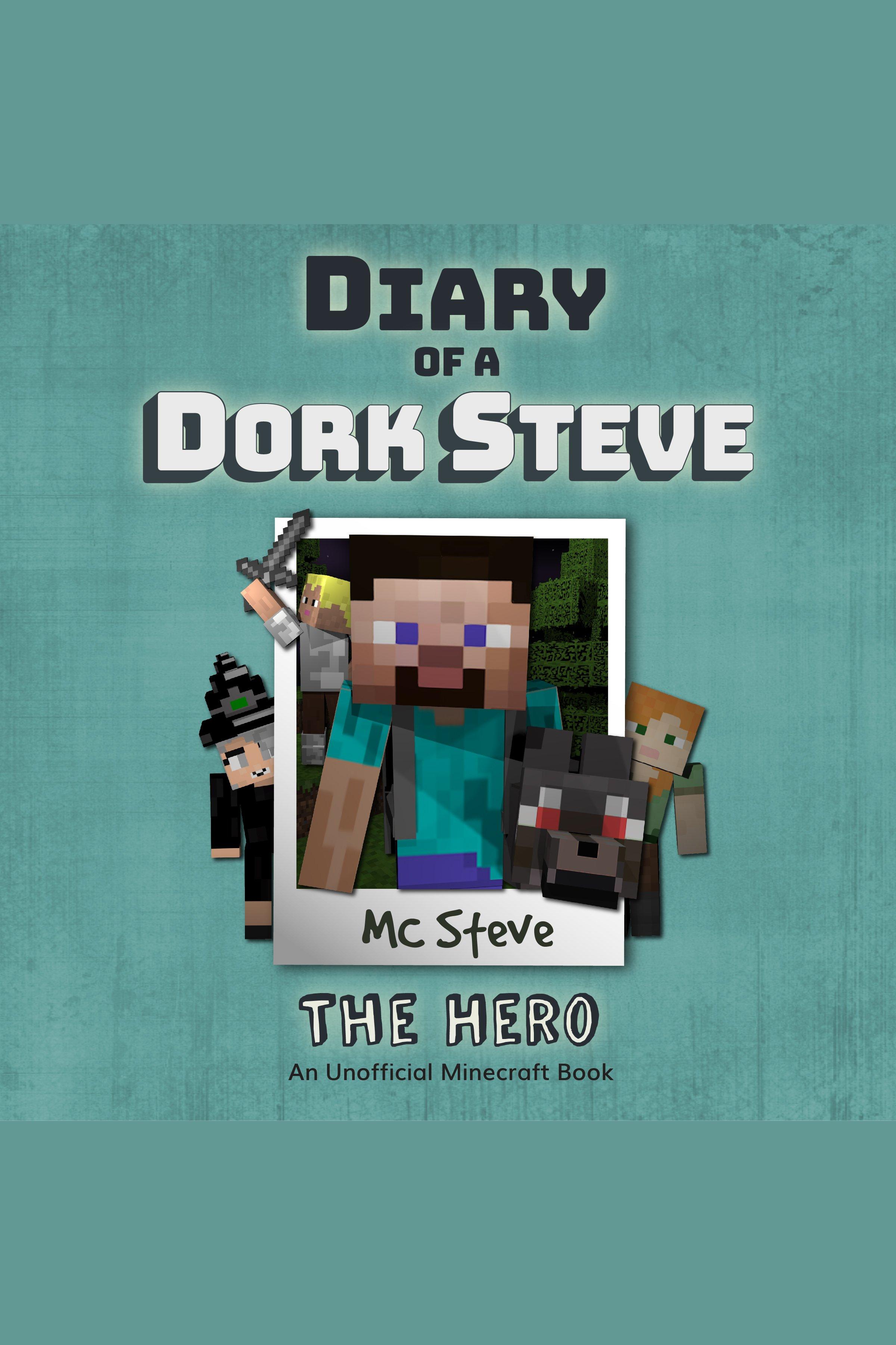 Diary Of A Minecraft Dork Steve Book 2: The Hero (An Unofficial Minecraft Book)