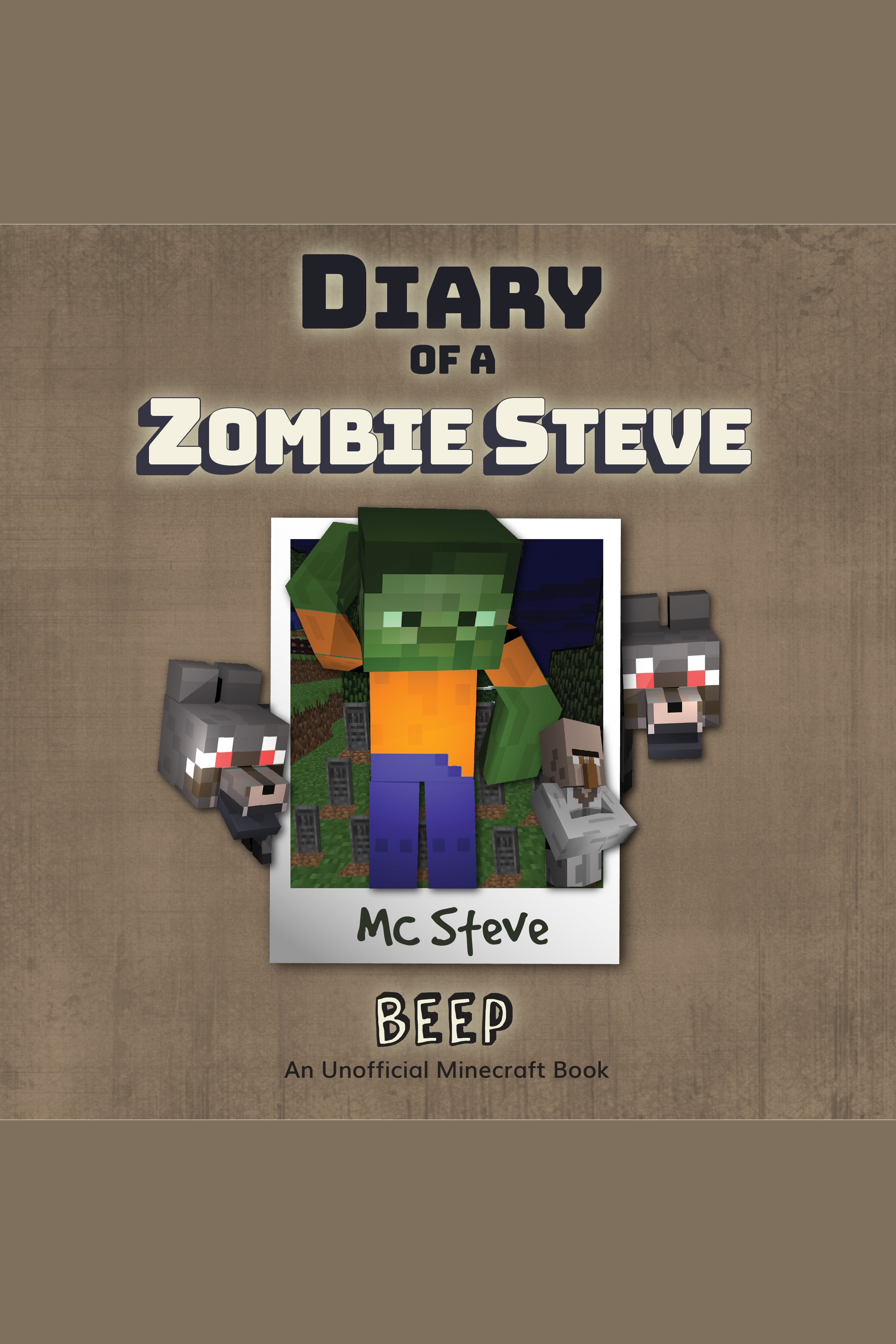 Diary Of A Zombie Steve Book 1: Beep (An Unofficial Minecraft Diary Book)