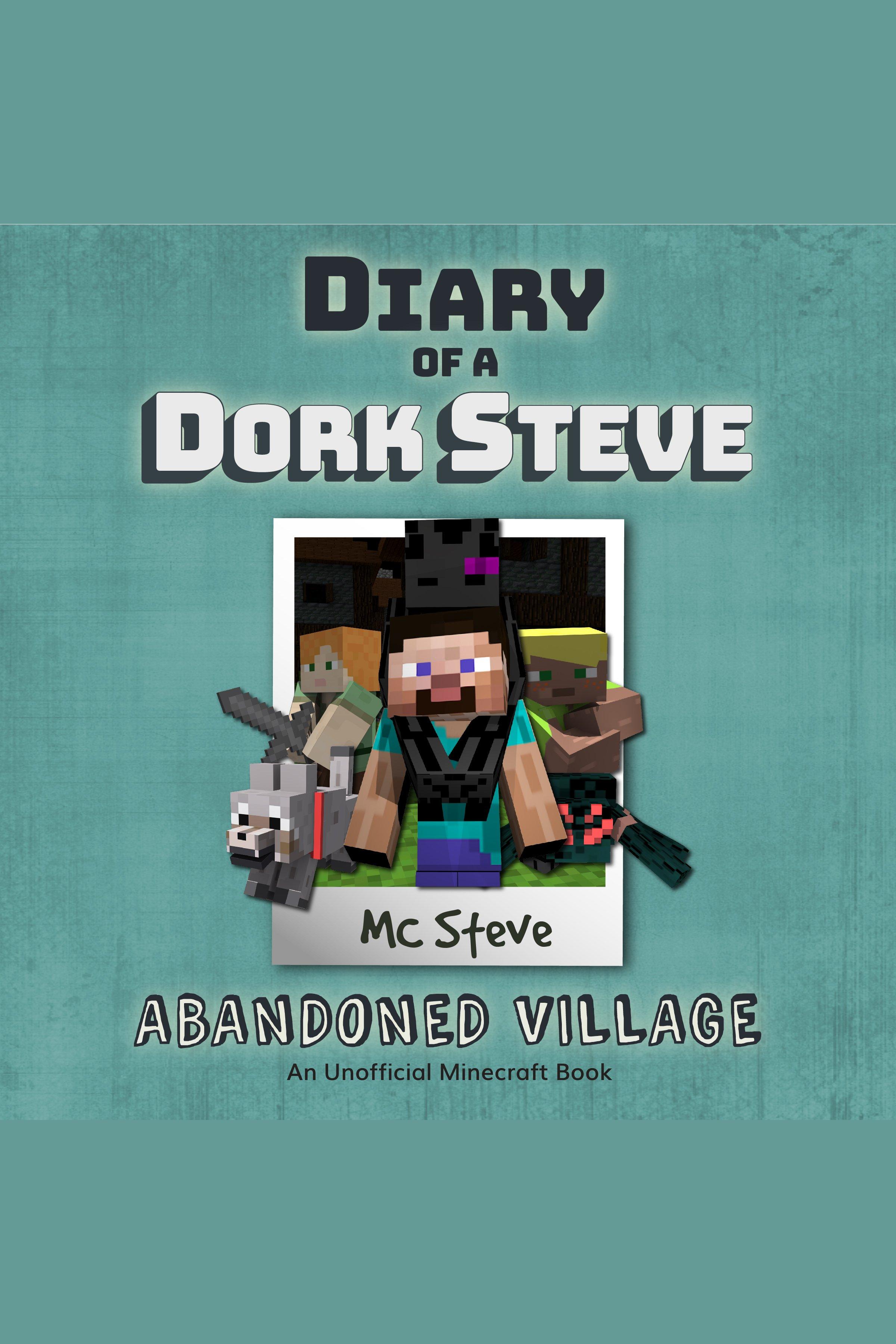 Diary Of A Minecraft Dork Steve Book 3: Abandoned Village (An Unofficial Minecraft Book)